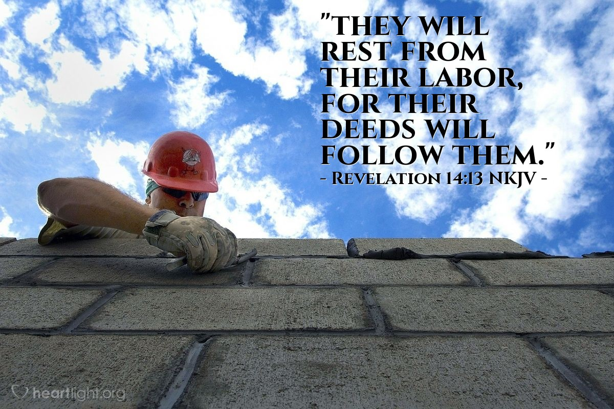 """Illustration of Revelation 14:13 NKJV — """"they will rest from their labor, for their deeds will follow them."""""""