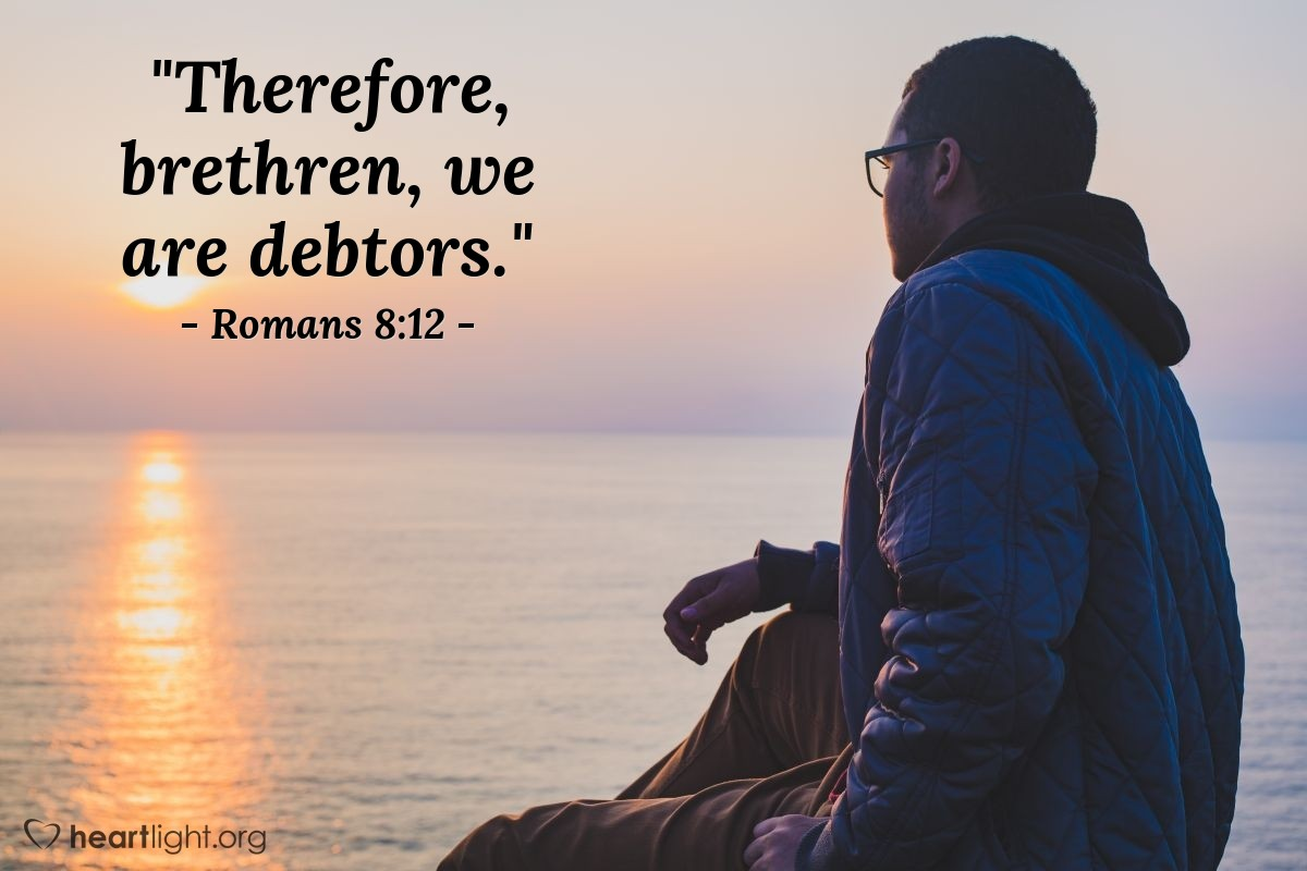 "Illustration of Romans 8:12 — ""Therefore, brethren, we are debtors."""