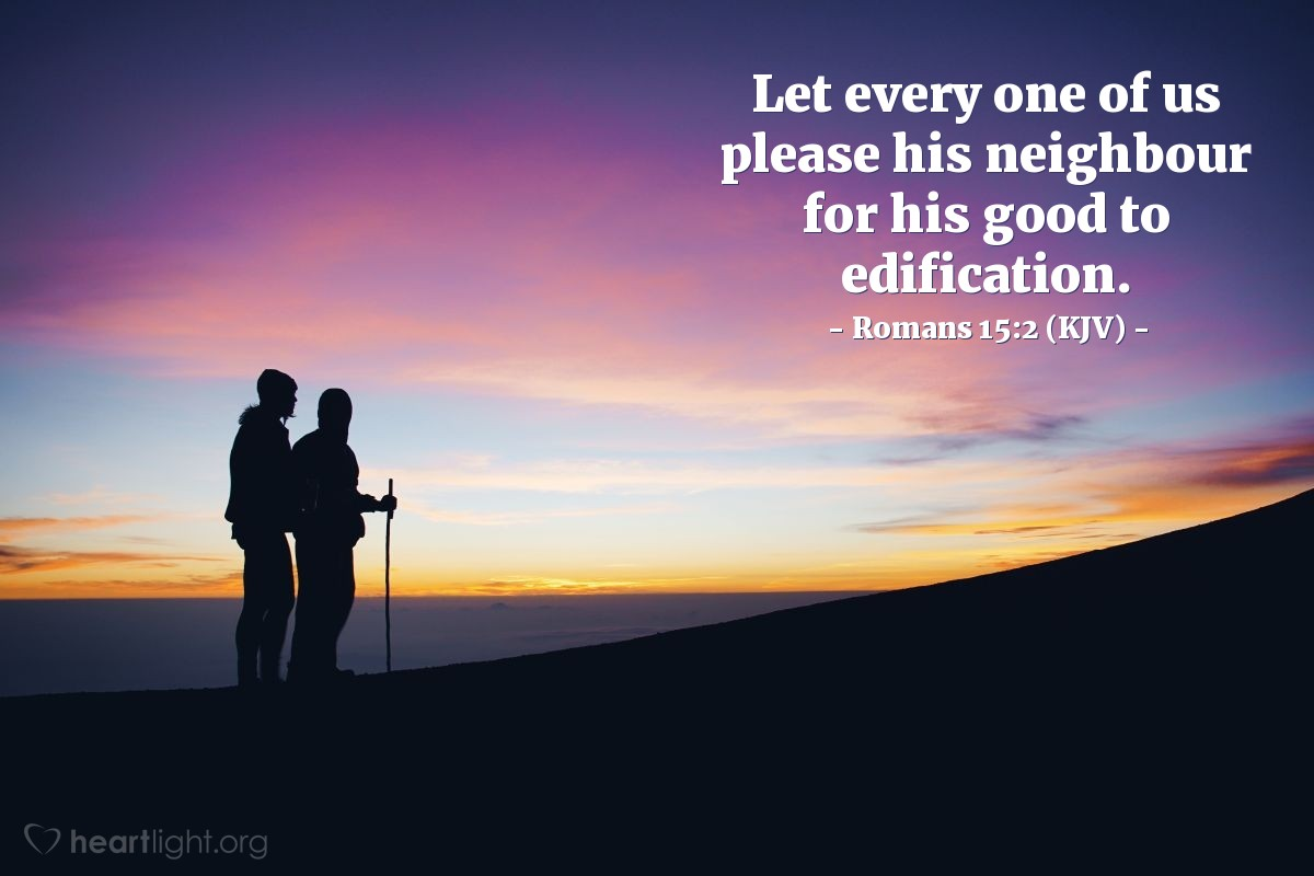 Illustration of Romans 15:2 (KJV) — Let every one of us please his neighbour for his good to edification.