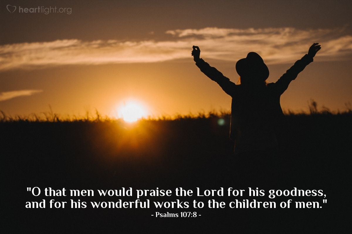 "Illustration of Psalms 107:8 — ""O that men would praise the Lord for his goodness, and for his wonderful works to the children of men."""