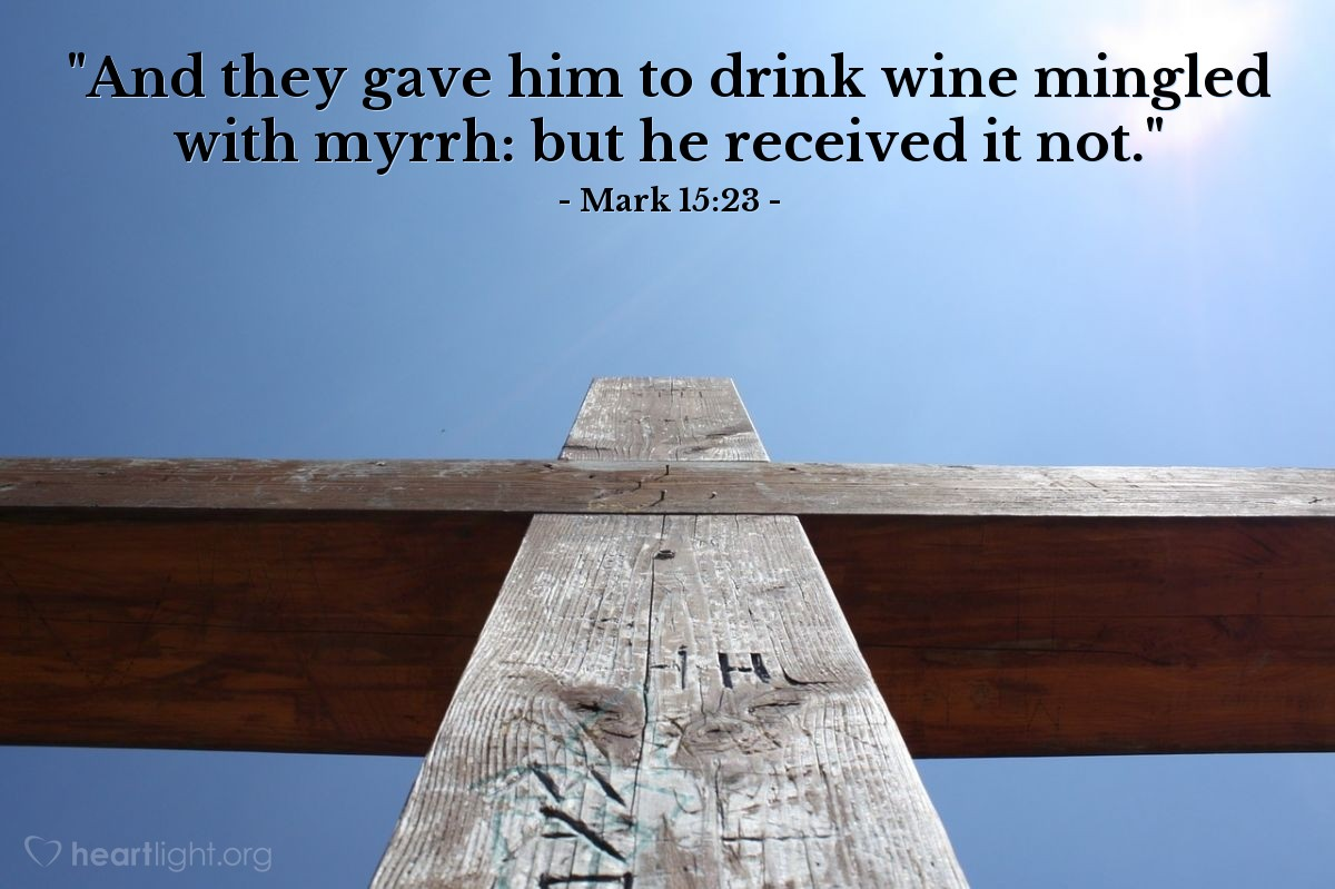"Illustration of Mark 15:23 — ""And they gave him to drink wine mingled with myrrh: but he received it not."""
