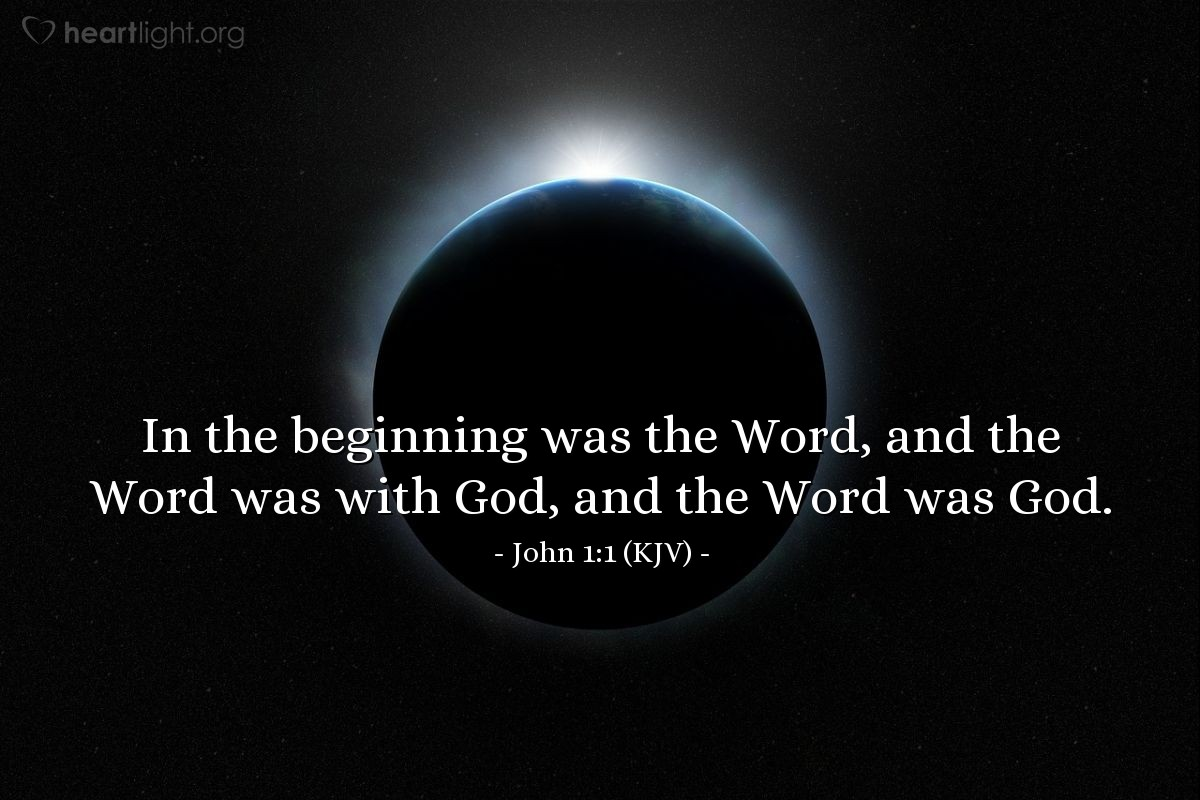 Illustration of John 1:1 (KJV) — In the beginning was the Word, and the Word was with God, and the Word was God.