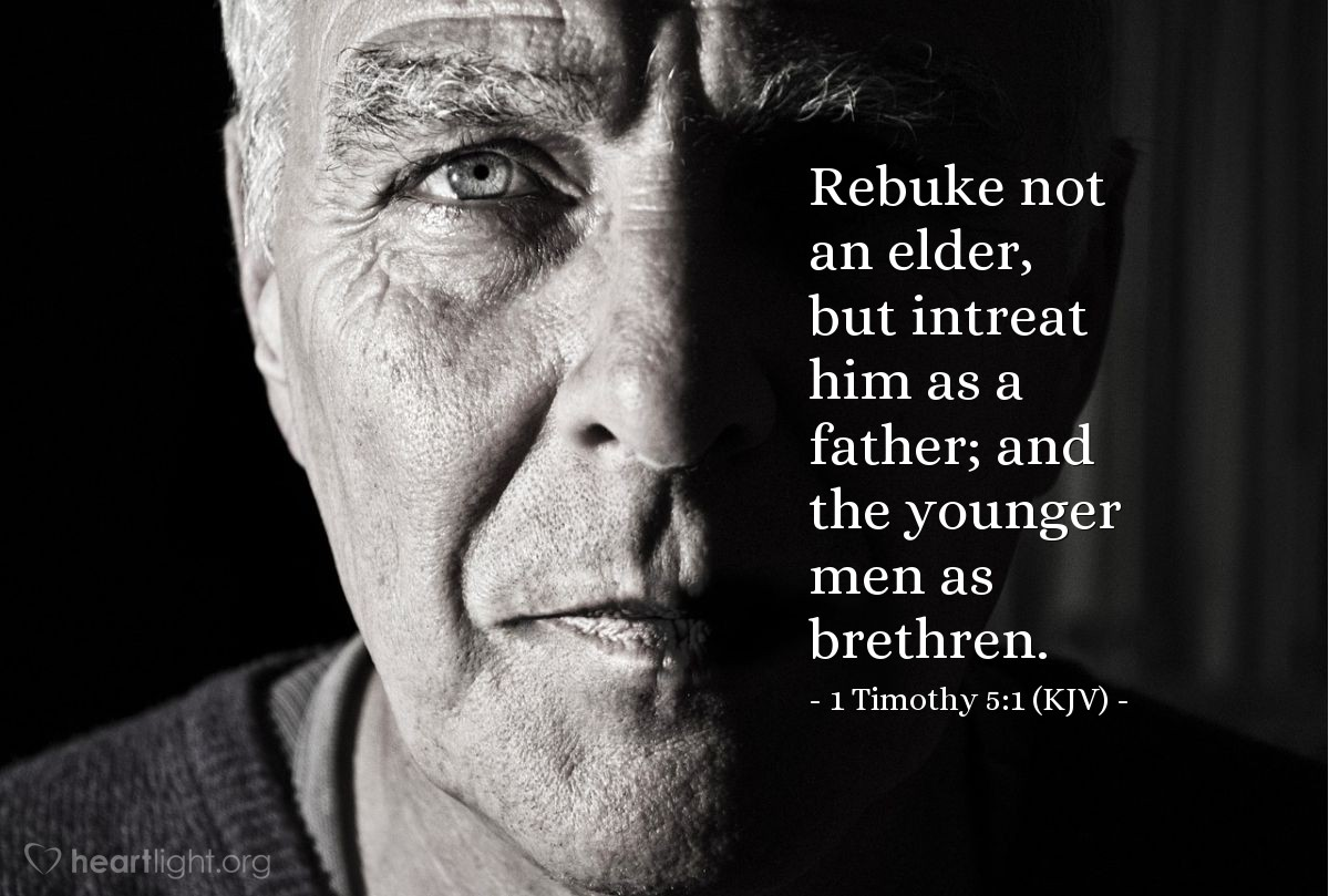 Illustration of 1 Timothy 5:1 (KJV) — Rebuke not an elder, but intreat him as a father; and the younger men as brethren.