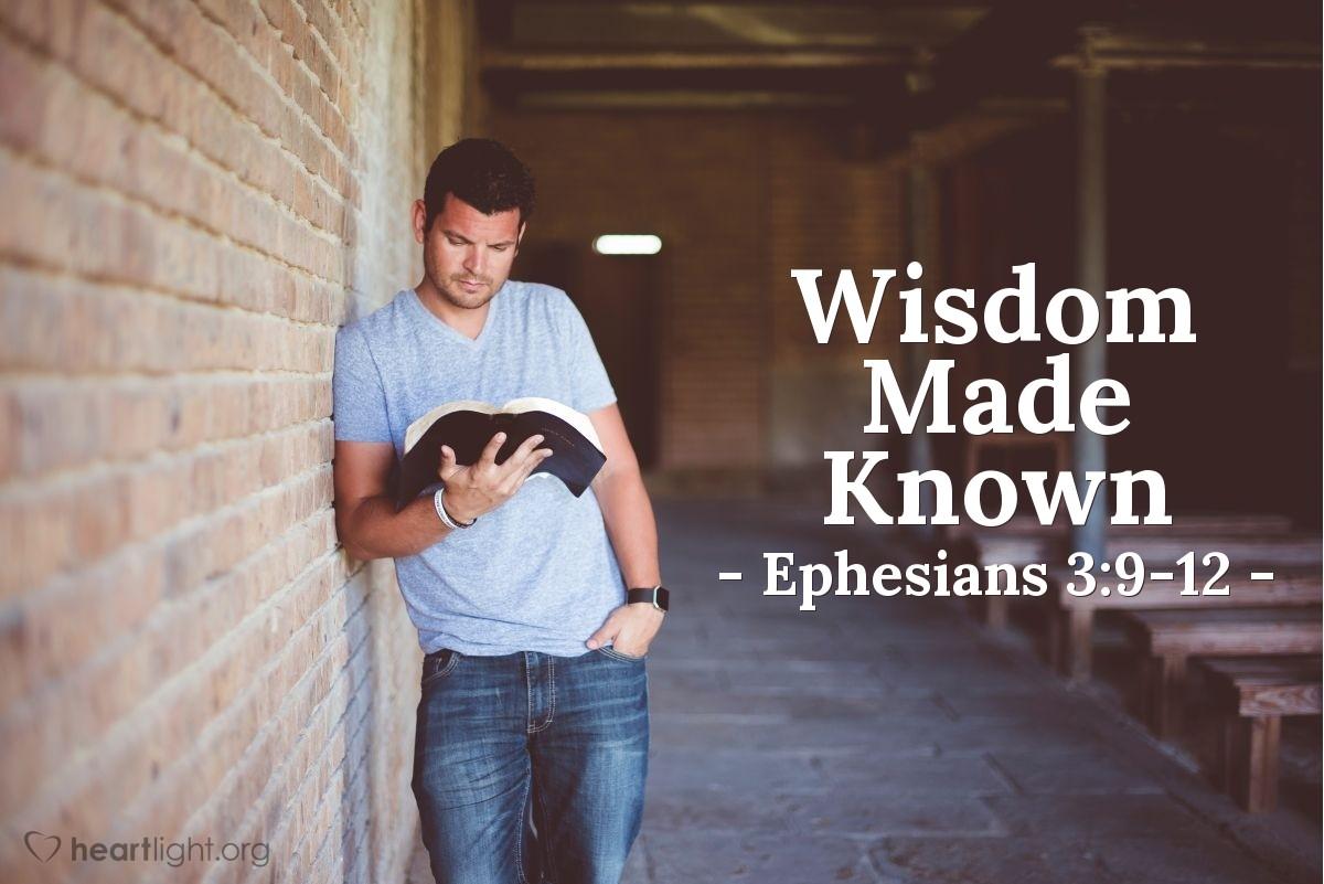 Wisdom Made Known — Ephesians 3:9-12