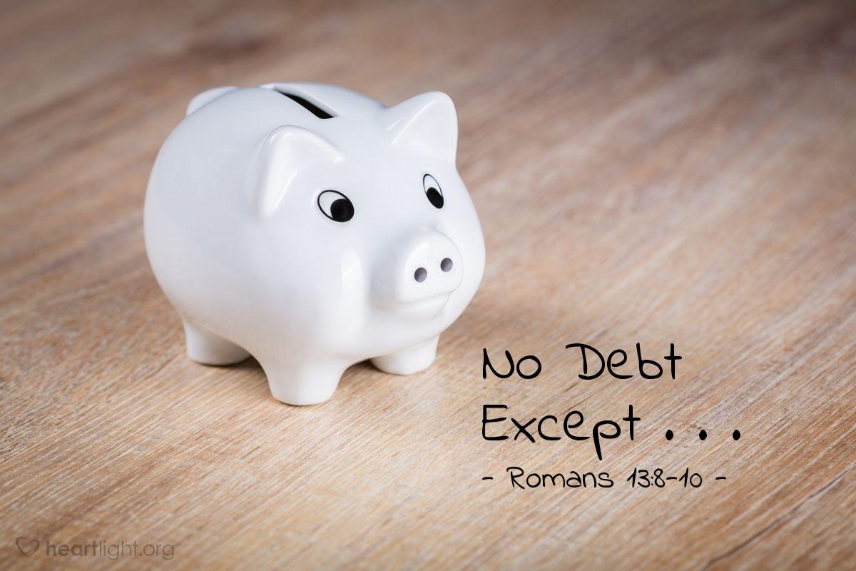 No Debt Except . . . — Romans 13:8-10