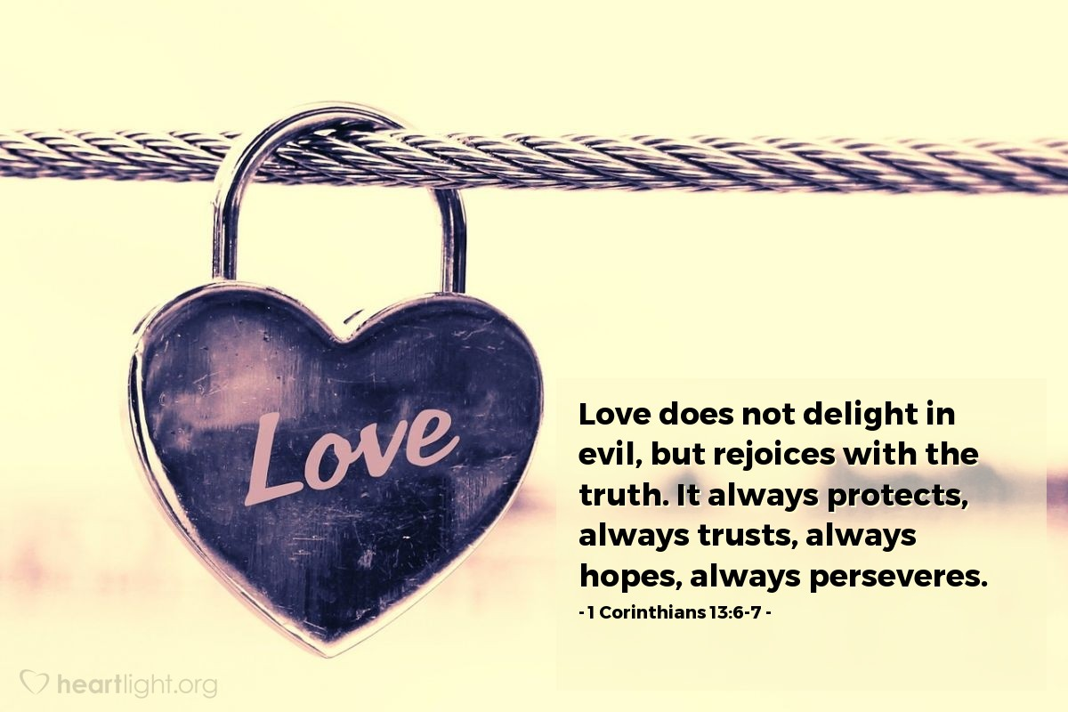 Illustration of 1 Corinthians 13:6-7 — Love does not delight in evil, but rejoices with the truth. It always protects, always trusts, always hopes, always perseveres.