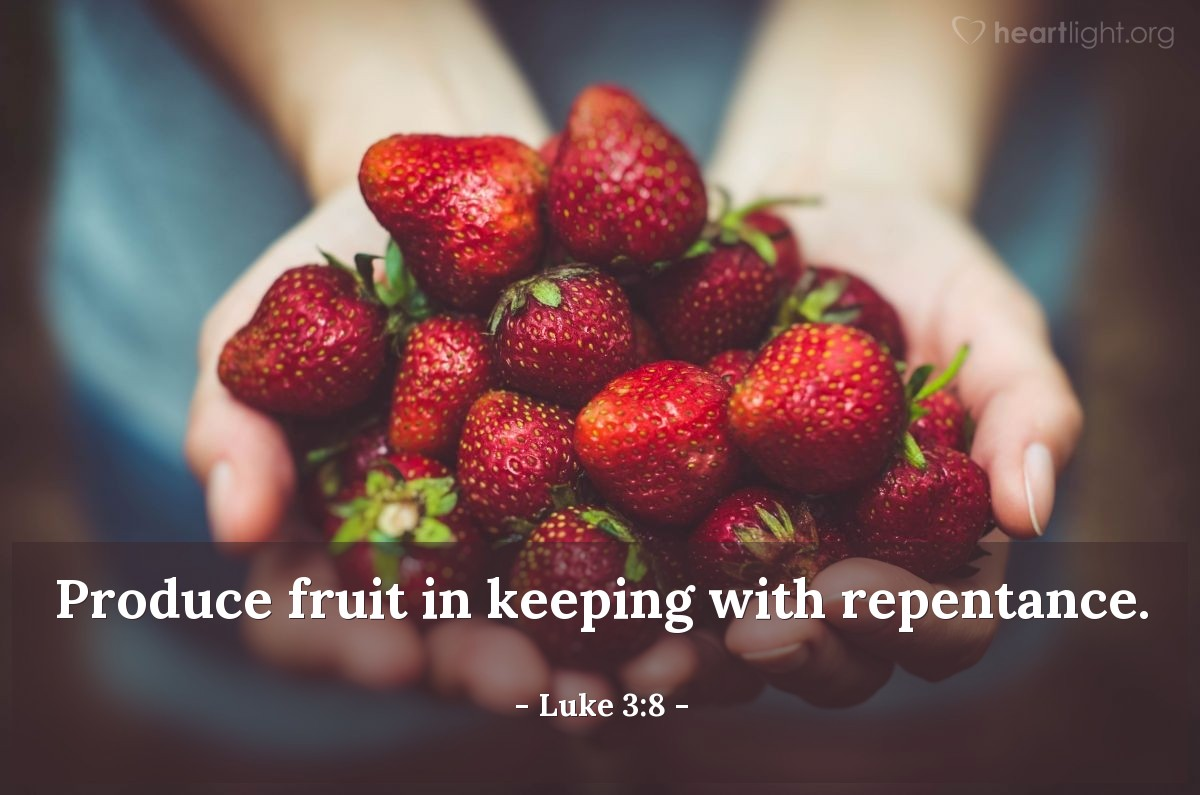 Illustration of Luke 3:8 — Produce fruit in keeping with repentance.