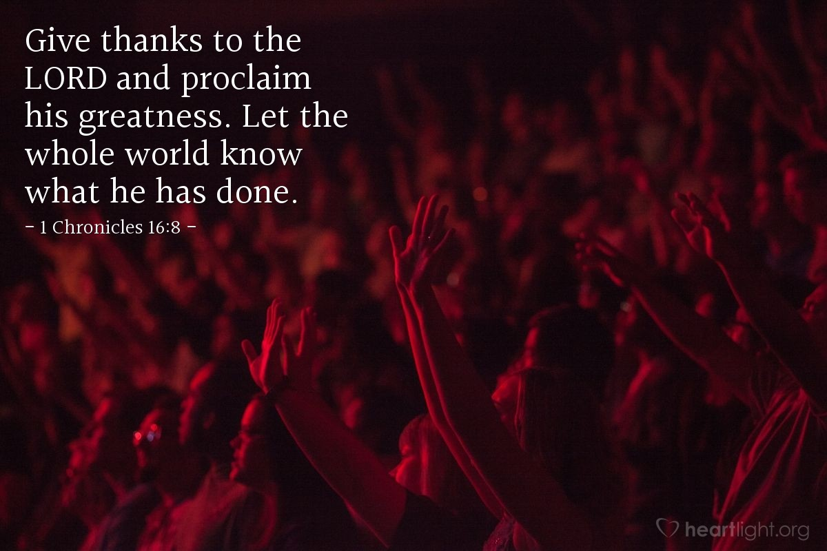 Illustration of 1 Chronicles 16:8 — Give thanks to the LORD and proclaim his greatness. Let the whole world know what he has done.