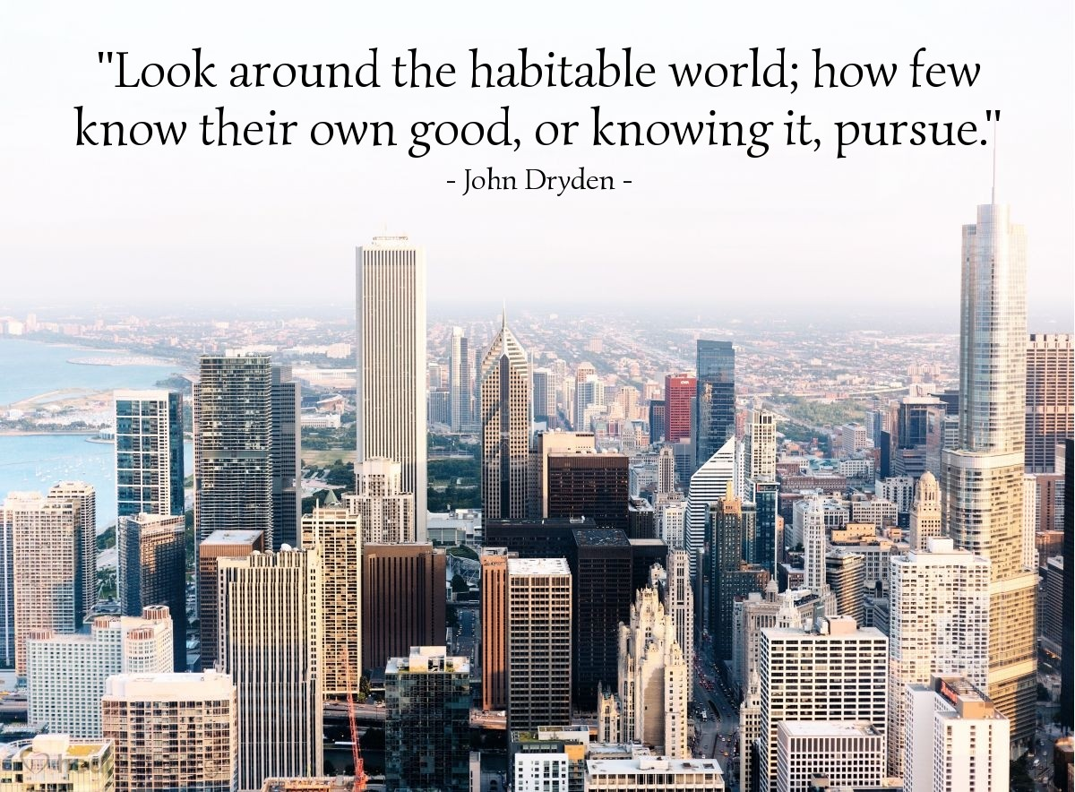 """Illustration of John Dryden — """"Look around the habitable world; how few know their own good, or knowing it, pursue."""""""