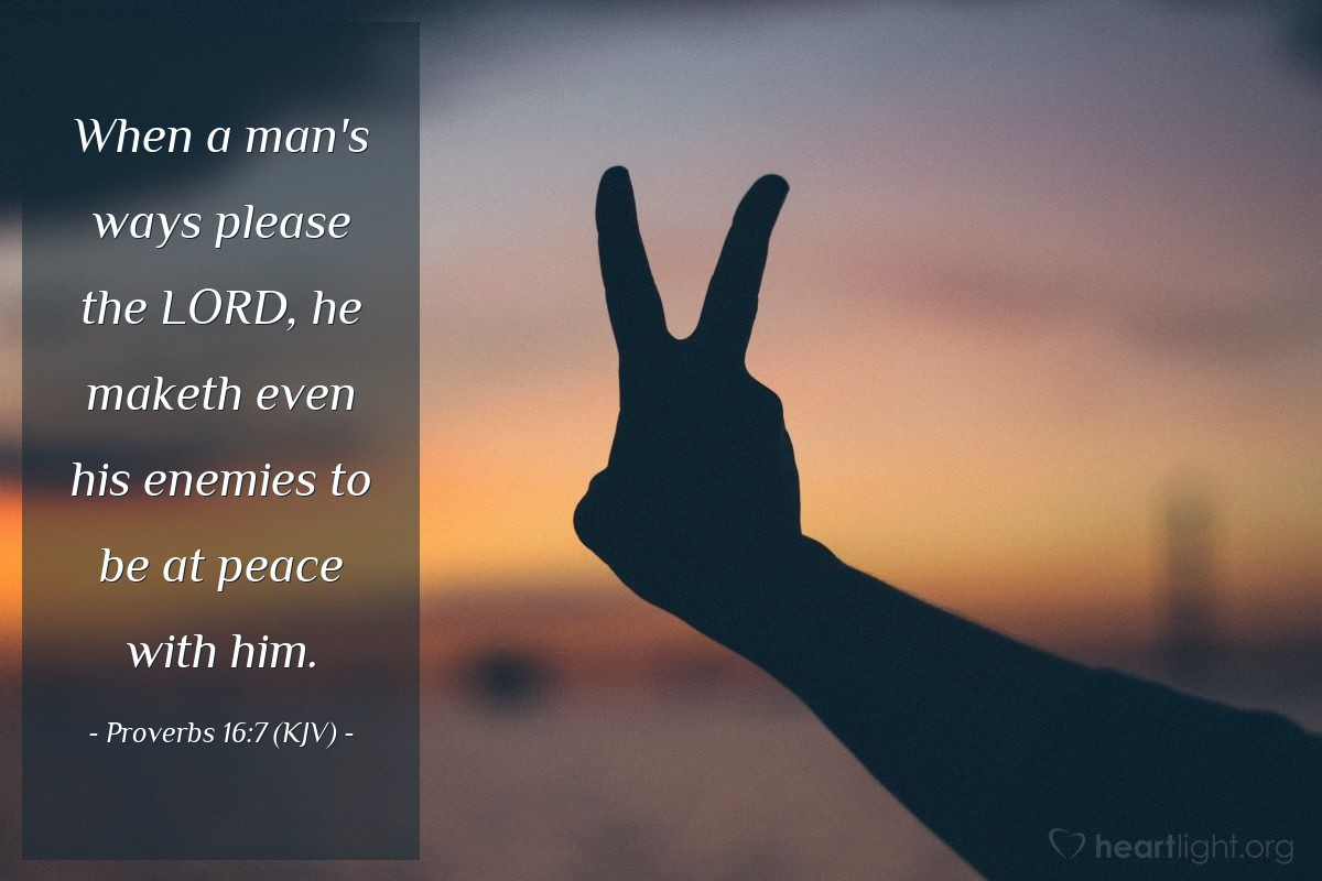 Illustration of Proverbs 16:7 (KJV) — When a man's ways please the LORD, he maketh even his enemies to be at peace with him.