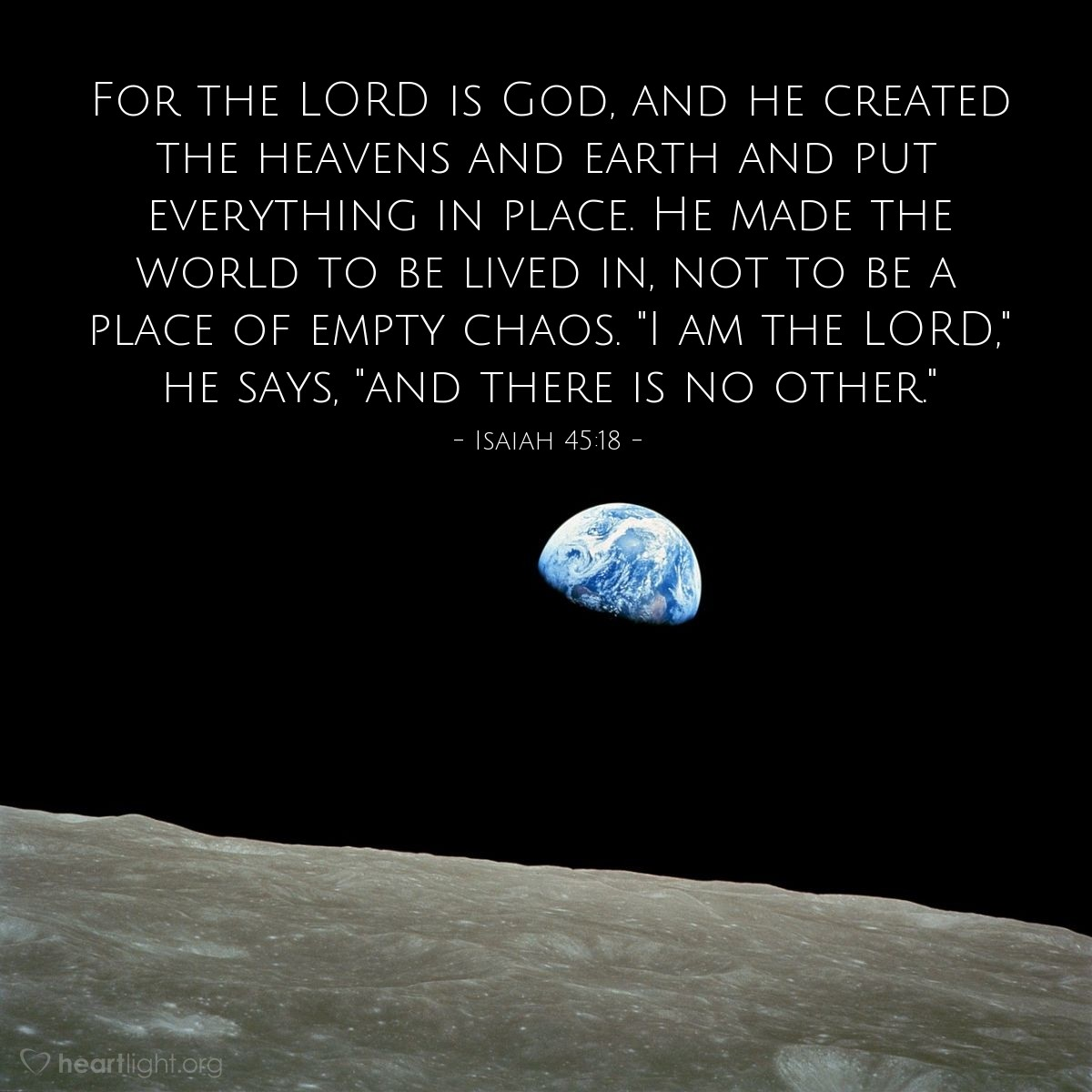 "Illustration of Isaiah 45:18 — For the LORD is God, and he created the heavens and earth and put everything in place. He made the world to be lived in, not to be a place of empty chaos. ""I am the LORD,"" he says, ""and there is no other."""
