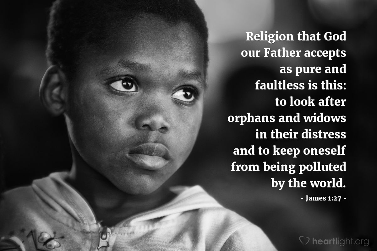 Illustration of James 1:27 — Religion that God our Father accepts as pure and faultless is this: to look after orphans and widows in their distress and to keep oneself from being polluted by the world.