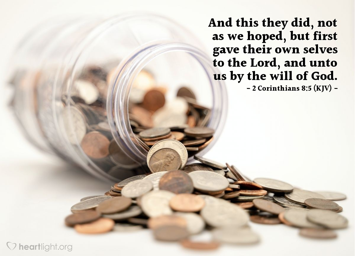 Illustration of 2 Corinthians 8:5 (KJV) — And this they did, not as we hoped, but first gave their own selves to the Lord, and unto us by the will of God.