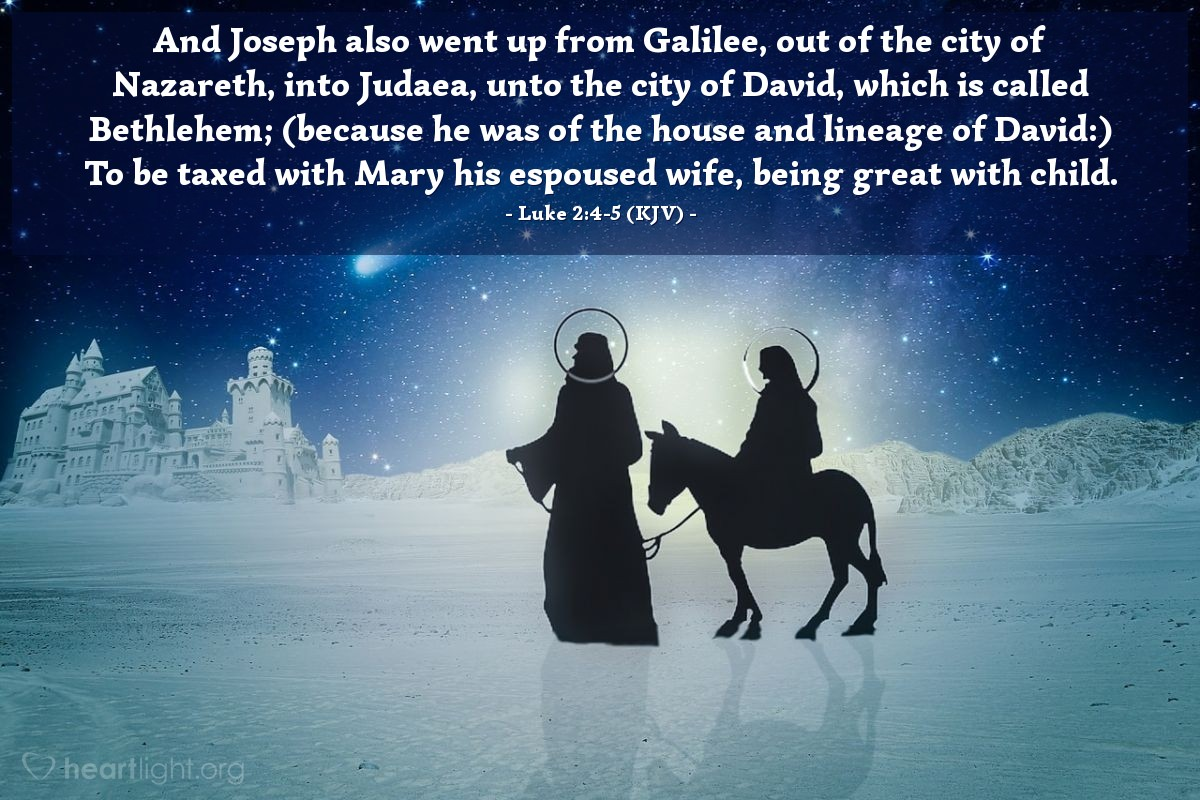 Illustration of Luke 2:4-5 (KJV) — And Joseph also went up from Galilee, out of the city of Nazareth, into Judaea, unto the city of David, which is called Bethlehem; (because he was of the house and lineage of David:) To be taxed with Mary his espoused wife, being great with child.