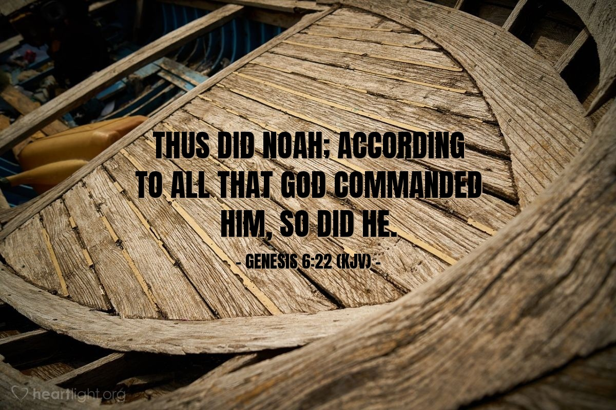 Illustration of Genesis 6:22 (KJV) — Thus did Noah; according to all that God commanded him, so did he.