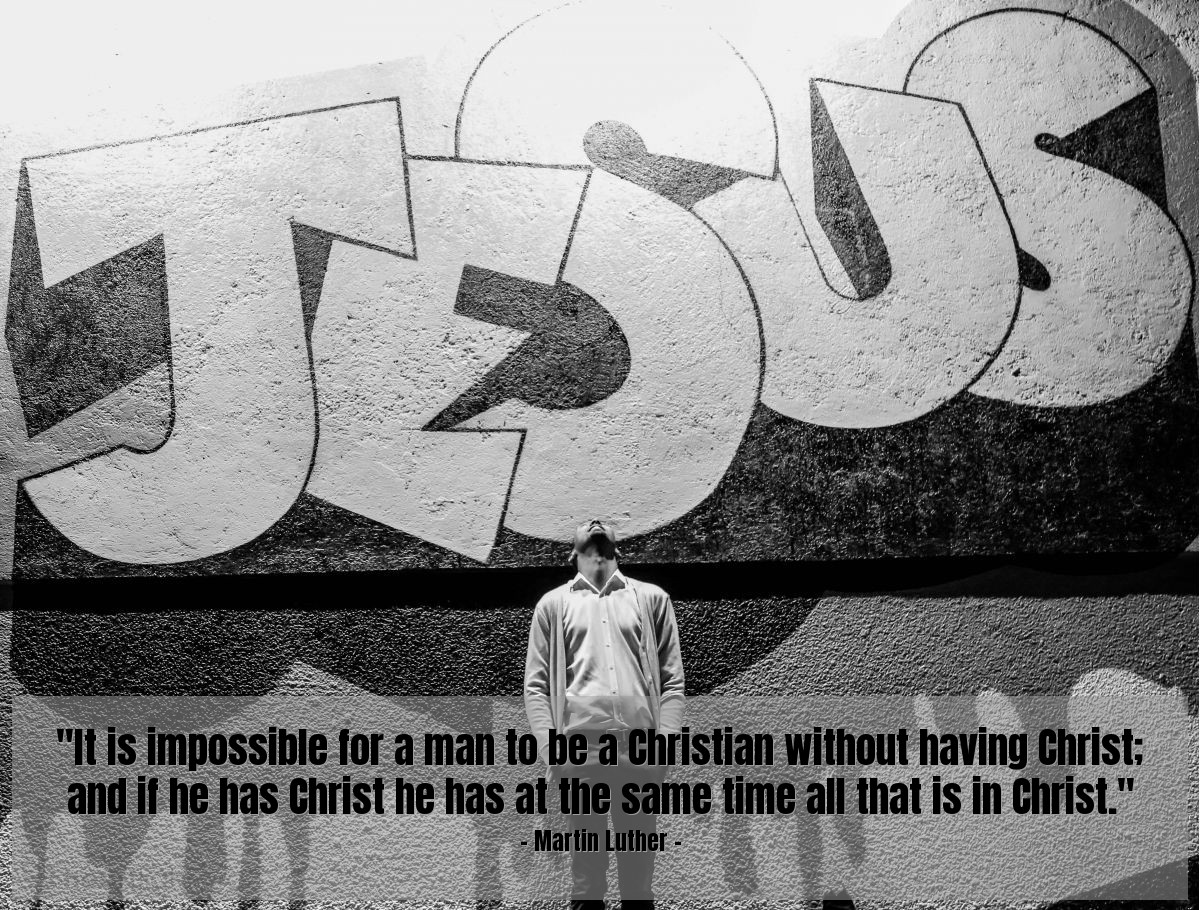 """Illustration of Martin Luther — """"It is impossible for a man to be a Christian without having Christ; and if he has Christ he has at the same time all that is in Christ."""""""