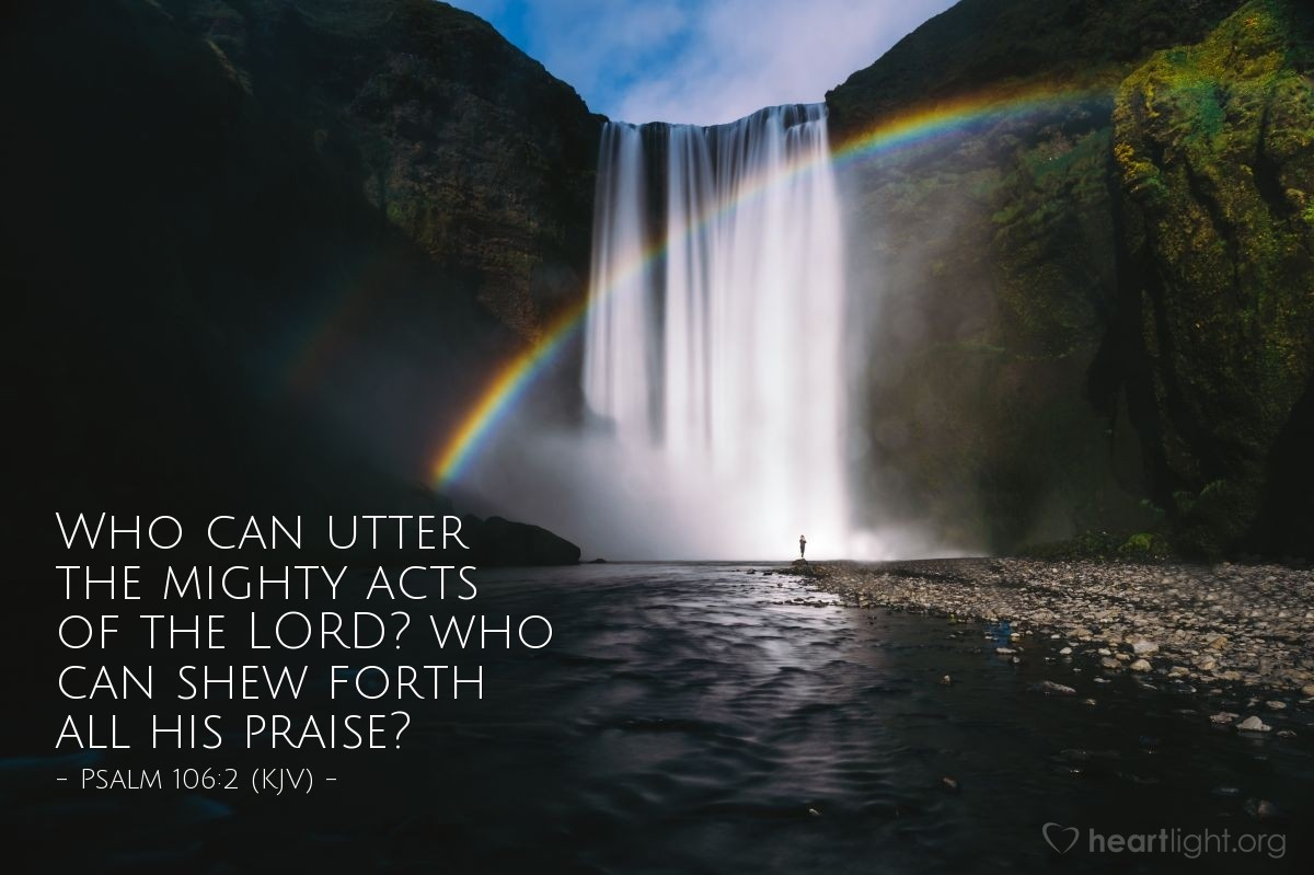 Illustration of Psalm 106:2 (KJV) — Who can utter the mighty acts of the LORD? who can shew forth all his praise?