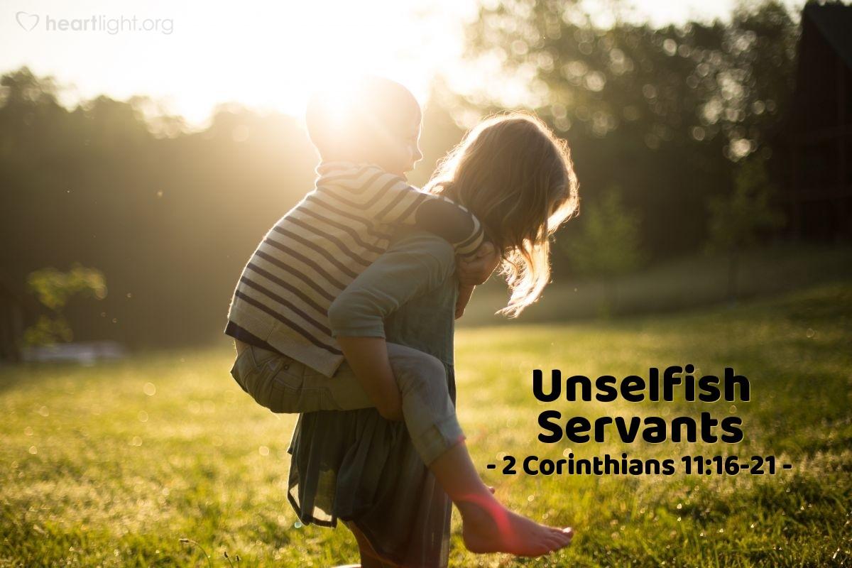Unselfish Servants — 2 Corinthians 11:16-21