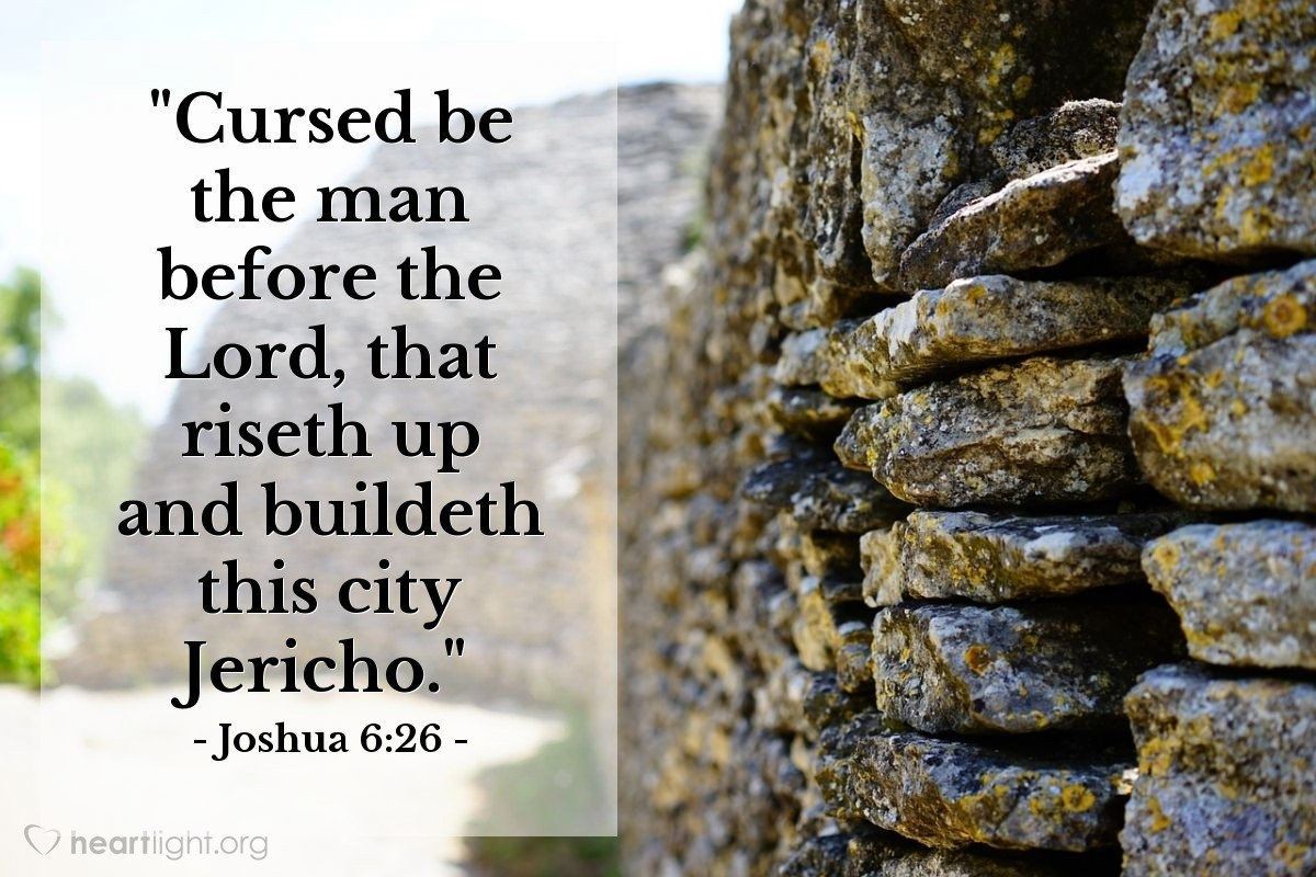 "Illustration of Joshua 6:26 — ""Cursed be the man before the Lord, that riseth up and buildeth this city Jericho."""