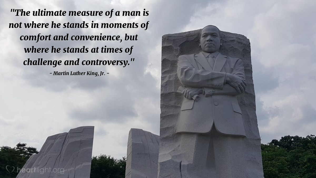 """Illustration of Martin Luther King, Jr. — """"The ultimate measure of a man is not where he stands in moments of comfort and convenience, but where he stands at times of challenge and controversy."""""""