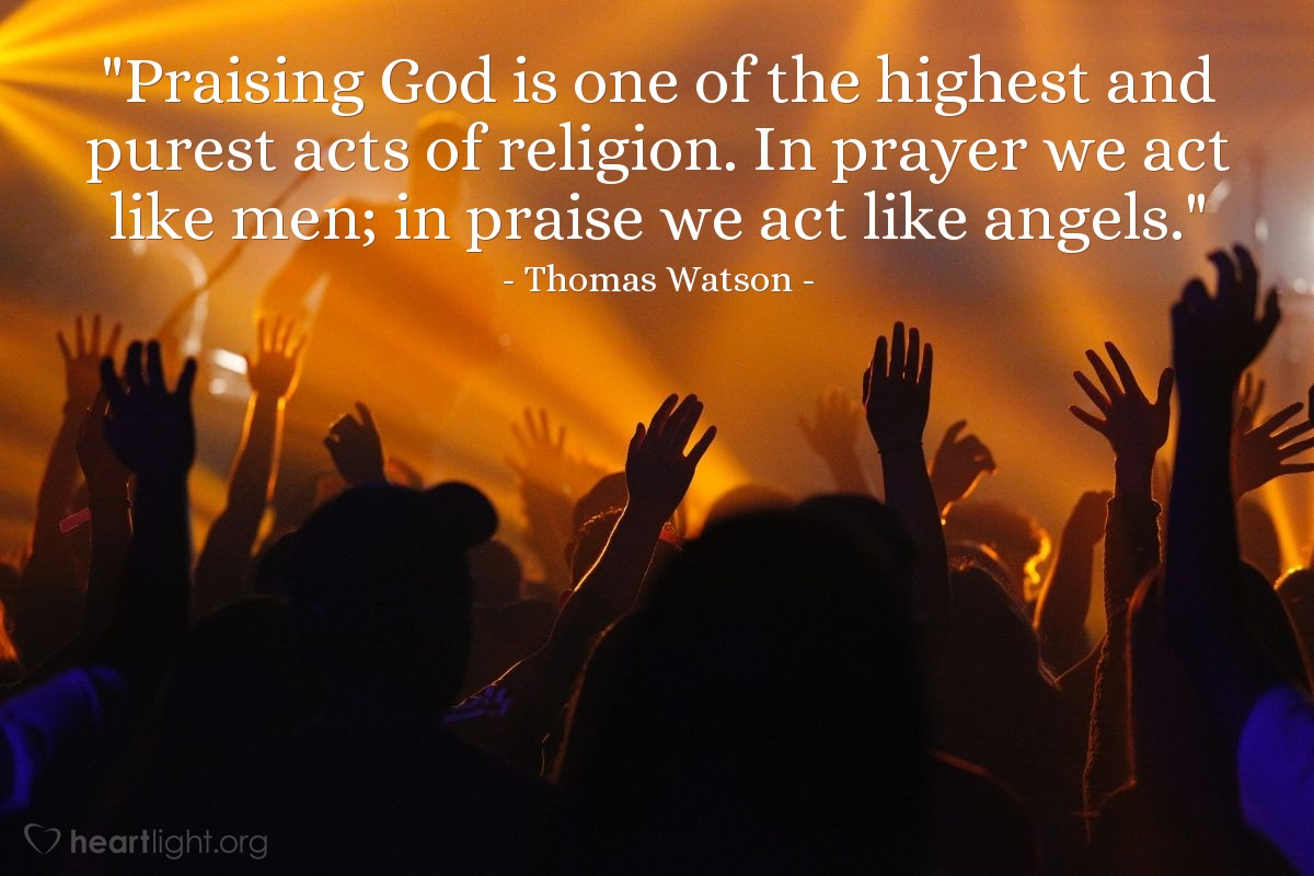 "Illustration of Thomas Watson — ""Praising God is one of the highest and purest acts of religion. In prayer we act like men; in praise we act like angels."""