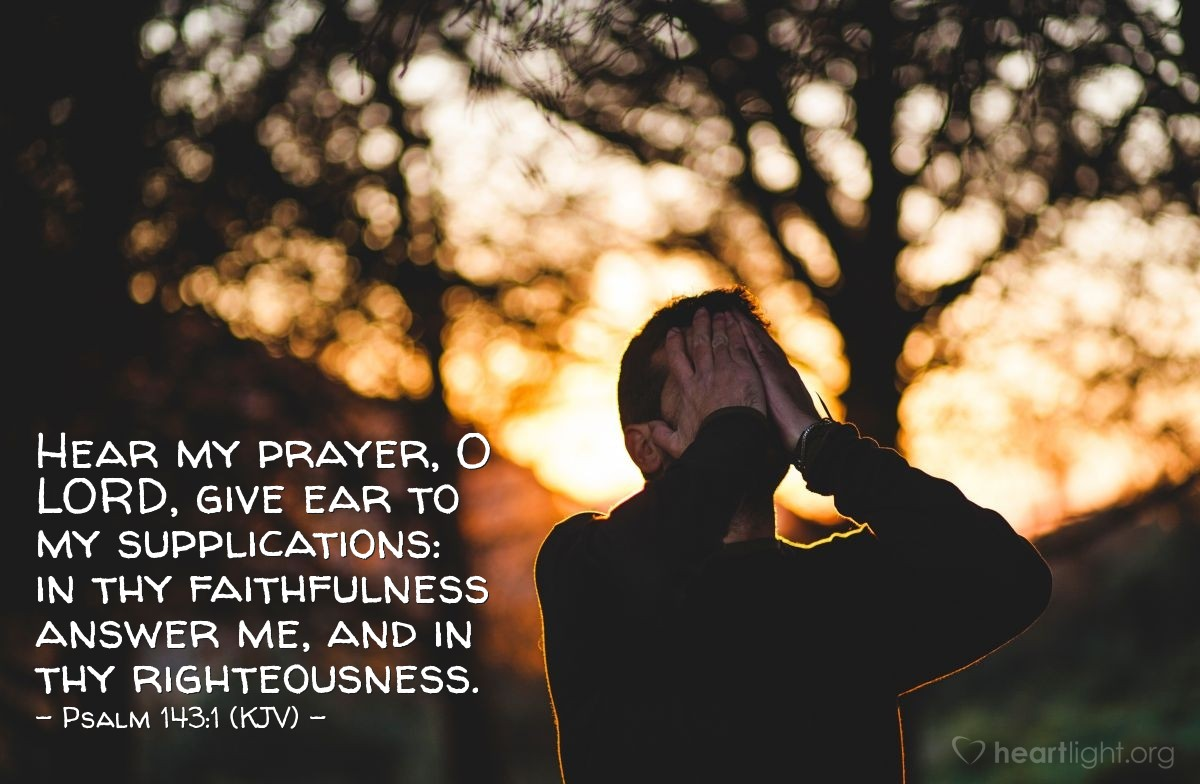 Illustration of Psalm 143:1 (KJV) — Hear my prayer, O LORD, give ear to my supplications: in thy faithfulness answer me, and in thy righteousness.