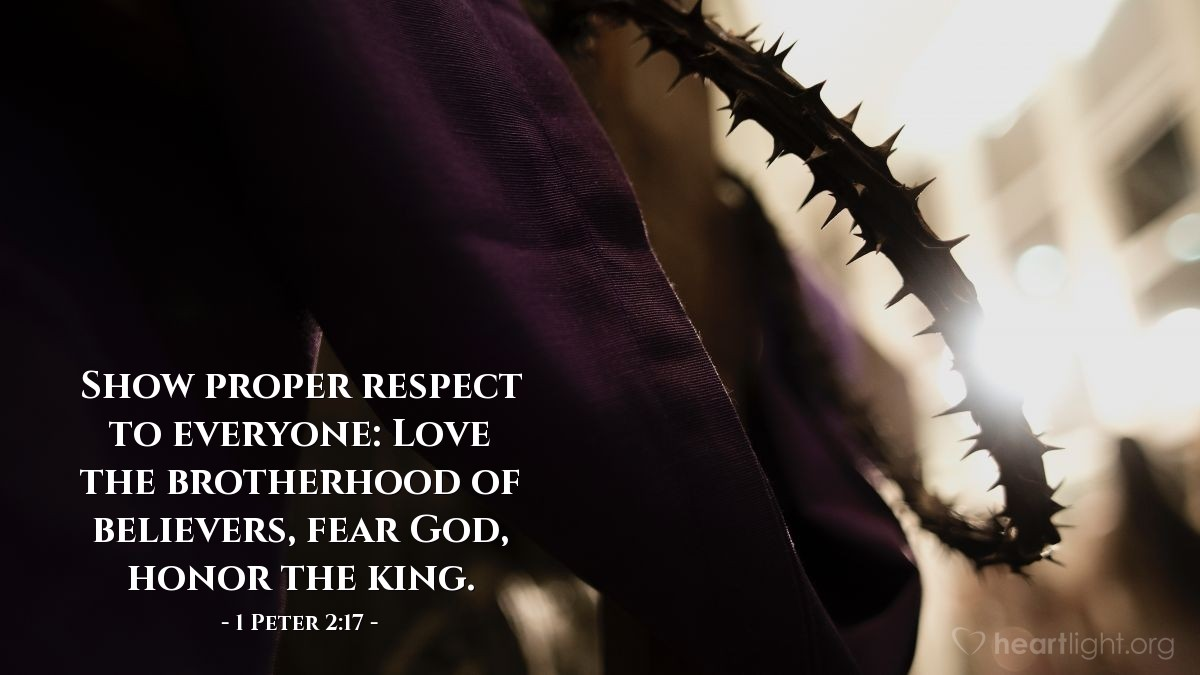 Illustration of 1 Peter 2:17 — Show proper respect to everyone: Love the brotherhood of believers, fear God, honor the king.