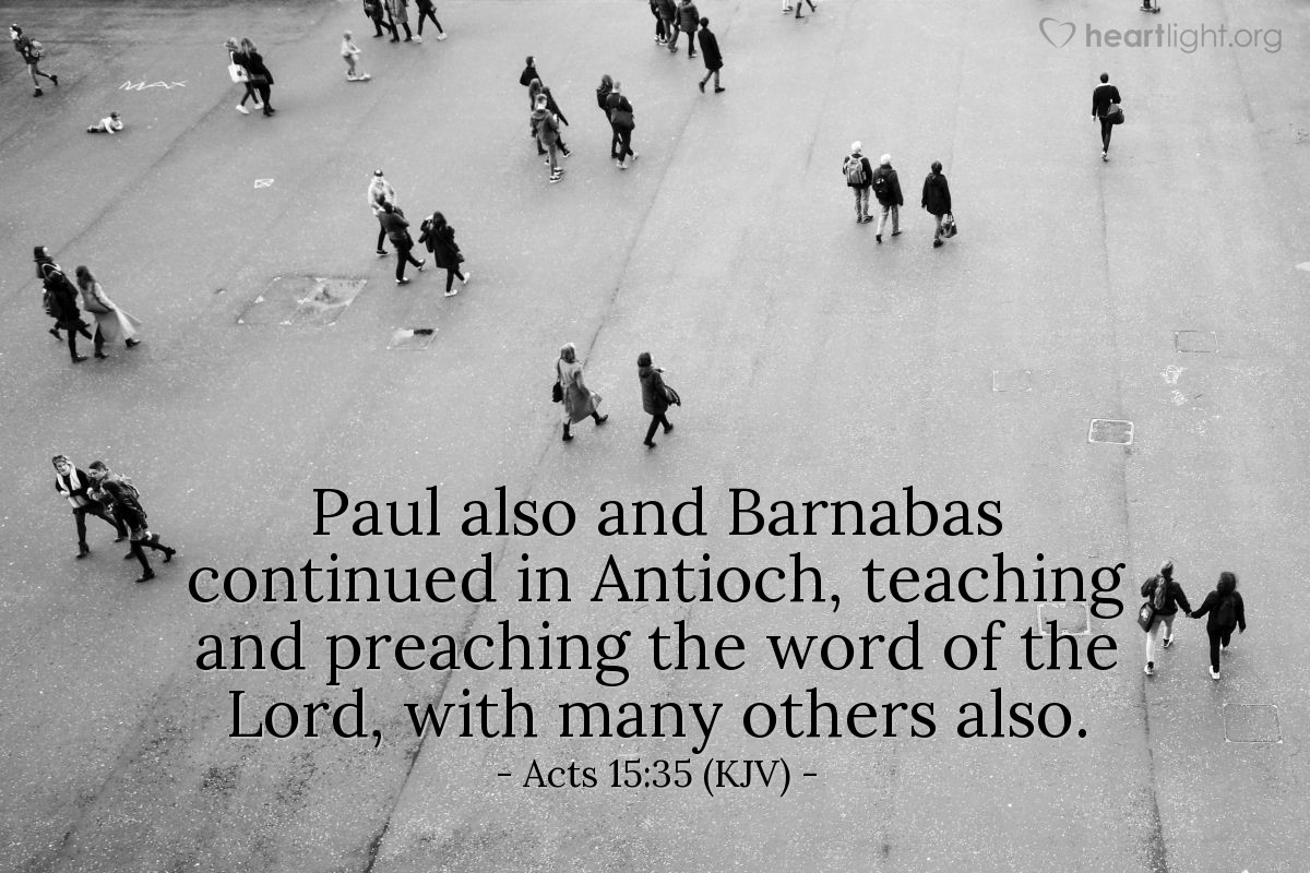 Illustration of Acts 15:35 (KJV) — Paul also and Barnabas continued in Antioch, teaching and preaching the word of the Lord, with many others also.