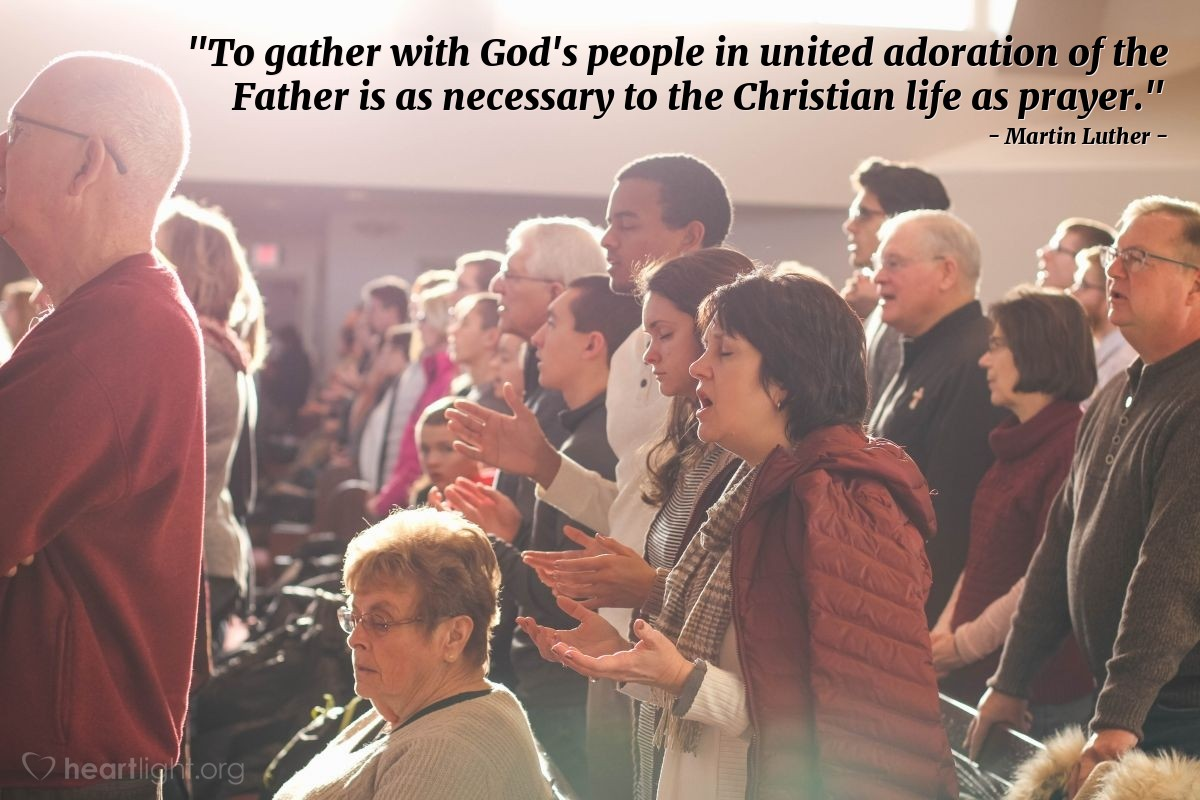 """Illustration of Martin Luther — """"To gather with God's people in united adoration of the Father is as necessary to the Christian life as prayer."""""""