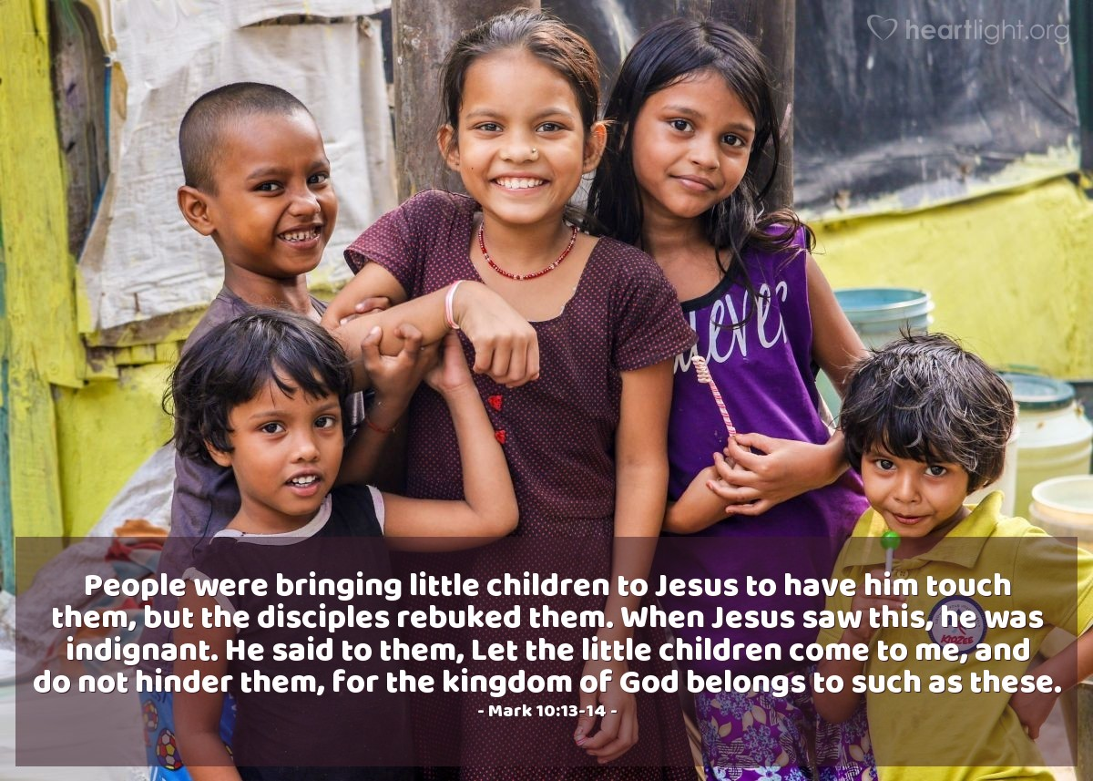 Illustration of Mark 10:13-14 — People were bringing little children to Jesus to have him touch them, but the disciples rebuked them. When Jesus saw this, he was indignant. He said to them, Let the little children come to me, and do not hinder them, for the kingdom of God belongs to such as these.