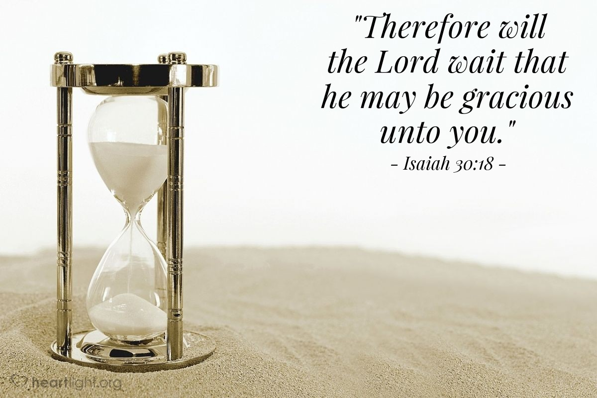 "Illustration of Isaiah 30:18 — ""Therefore will the Lord wait that he may be gracious unto you."""