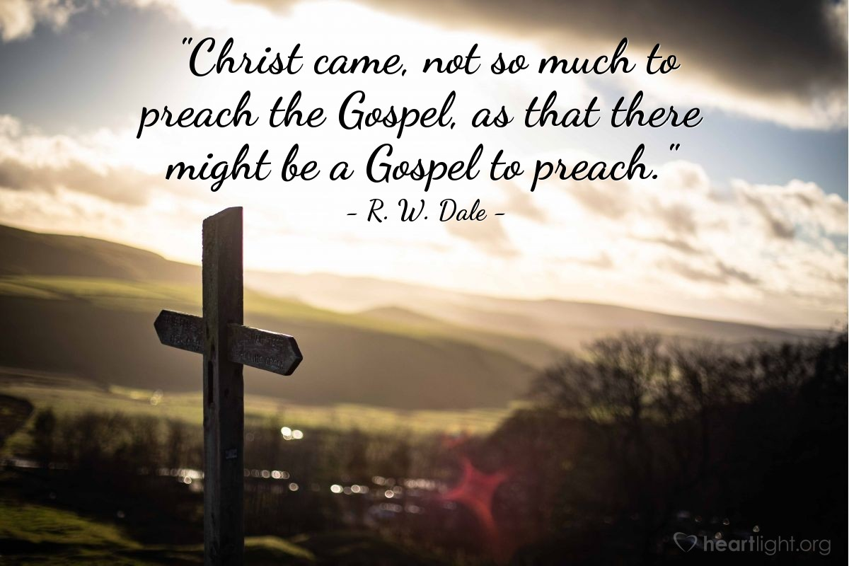 """Illustration of R. W. Dale — """"Christ came, not so much to preach the Gospel, as that there might be a Gospel to preach."""""""