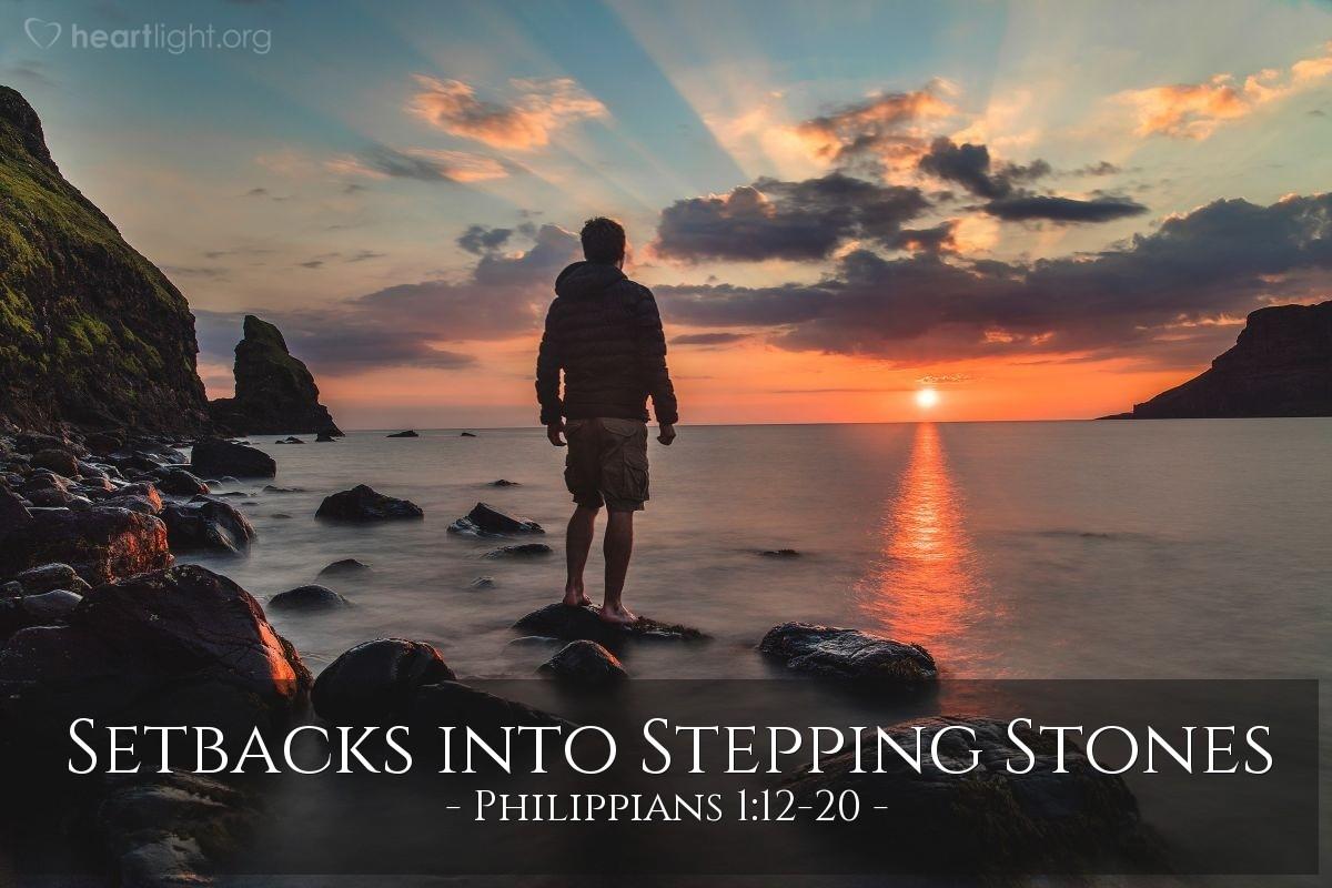 Setbacks into Stepping Stones — Philippians 1:12-20