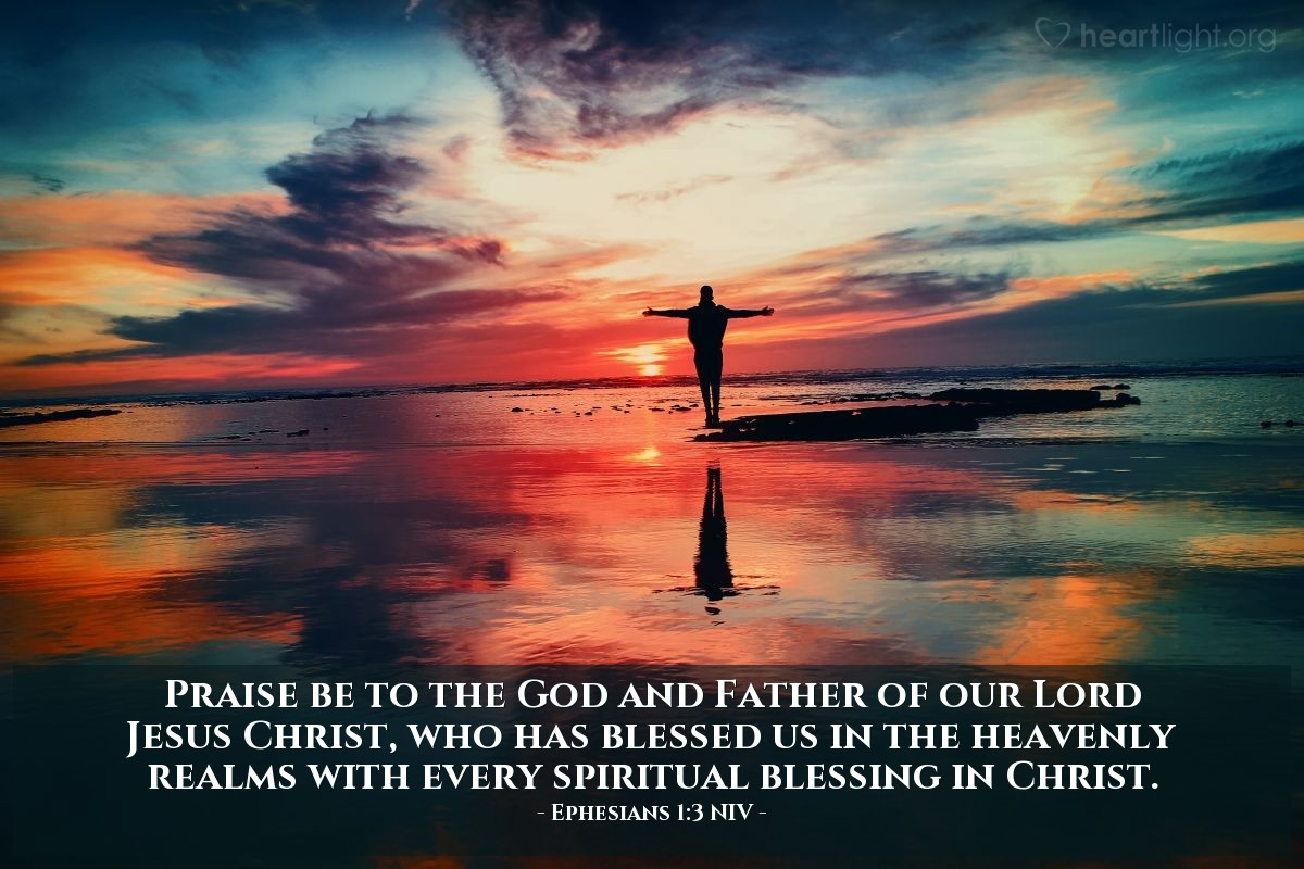 Illustration of Ephesians 1:3 NIV — Praise be to the God and Father of our Lord Jesus Christ, who has blessed us in the heavenly realms with every spiritual blessing in Christ.