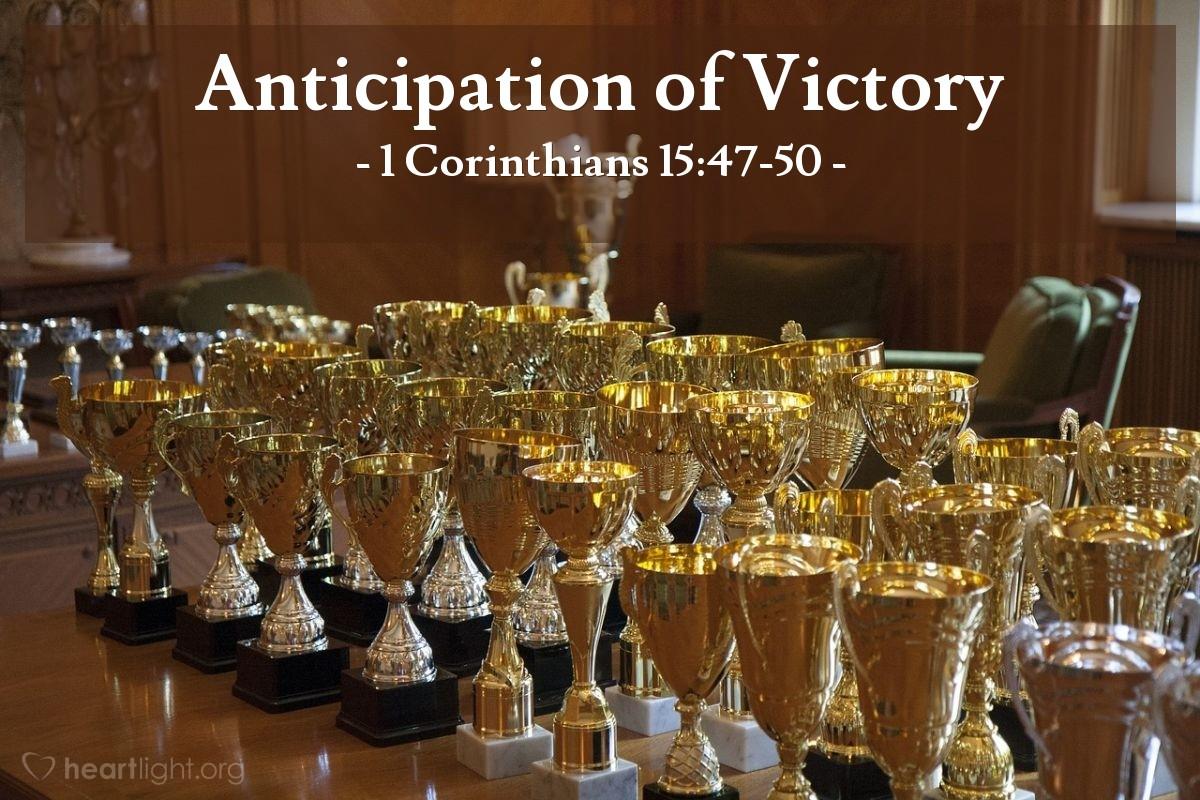 Anticipation of Victory — 1 Corinthians 15:47-50