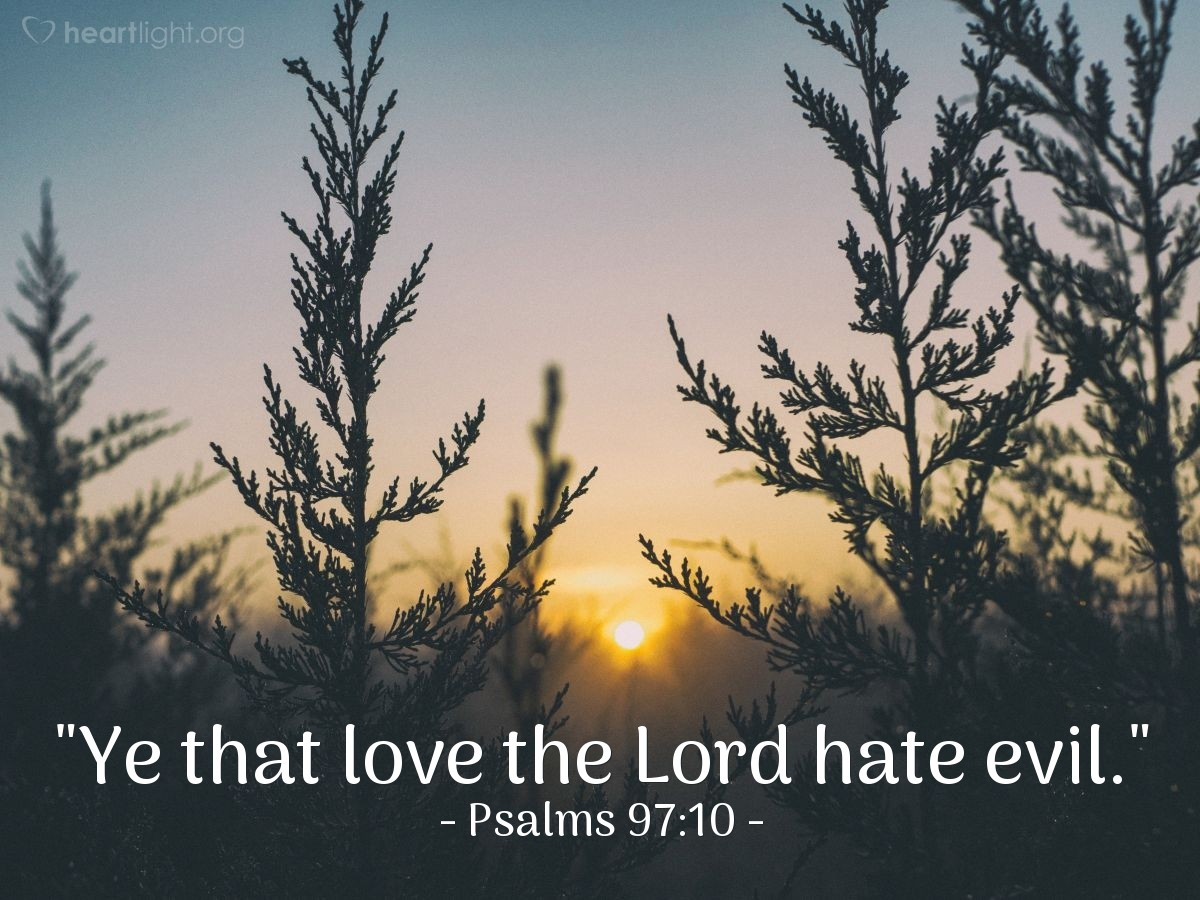 "Illustration of Psalms 97:10 — ""Ye that love the Lord hate evil."""