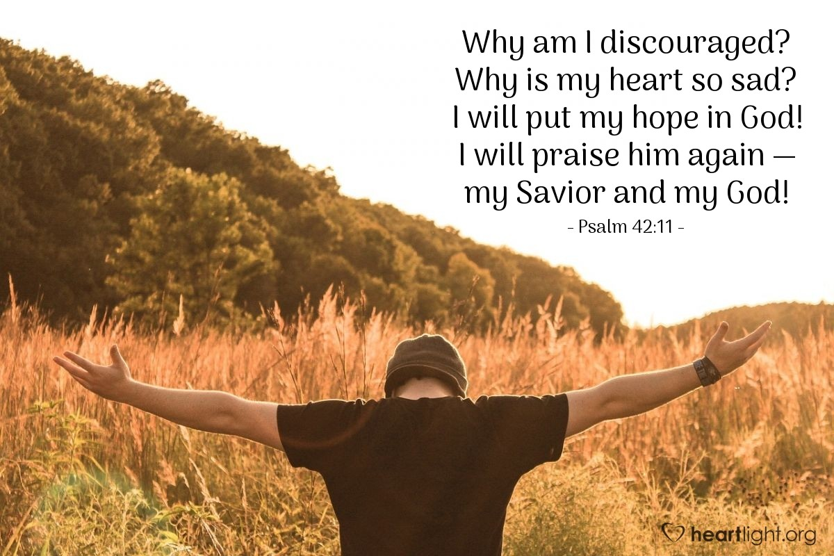 Illustration of Psalm 42:11 — Why am I discouraged? Why is my heart so sad? I will put my hope in God! I will praise him again — my Savior and my God!