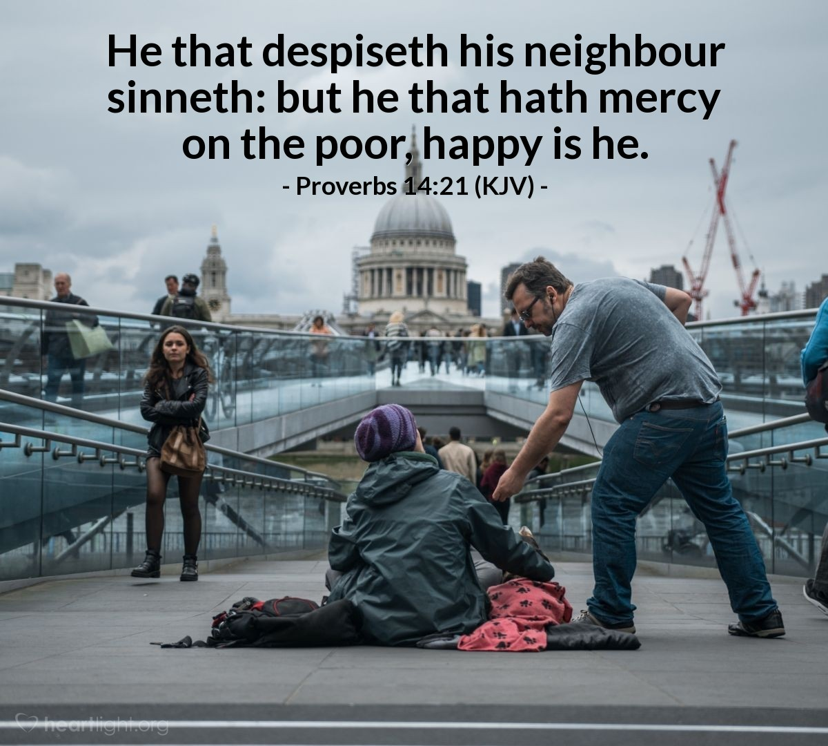 Illustration of Proverbs 14:21 (KJV) — He that despiseth his neighbour sinneth: but he that hath mercy on the poor, happy is he.