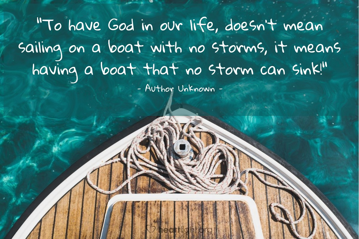 "Illustration of Author Unknown — ""To have God in our life, doesn't mean sailing on a boat with no storms, it means having a boat that no storm can sink!"""