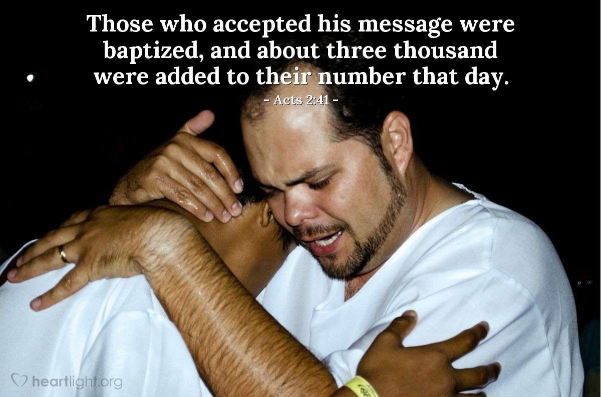 Illustration of Acts 2:41 — Those who accepted his message were baptized, and about three thousand were added to their number that day.