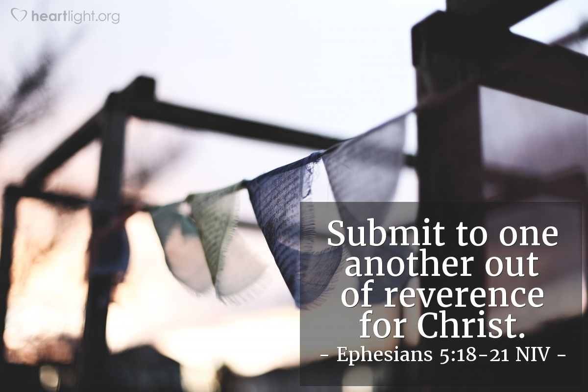 Illustration of Ephesians 5:18-21 NIV —  Submit to one another out of reverence for Christ.