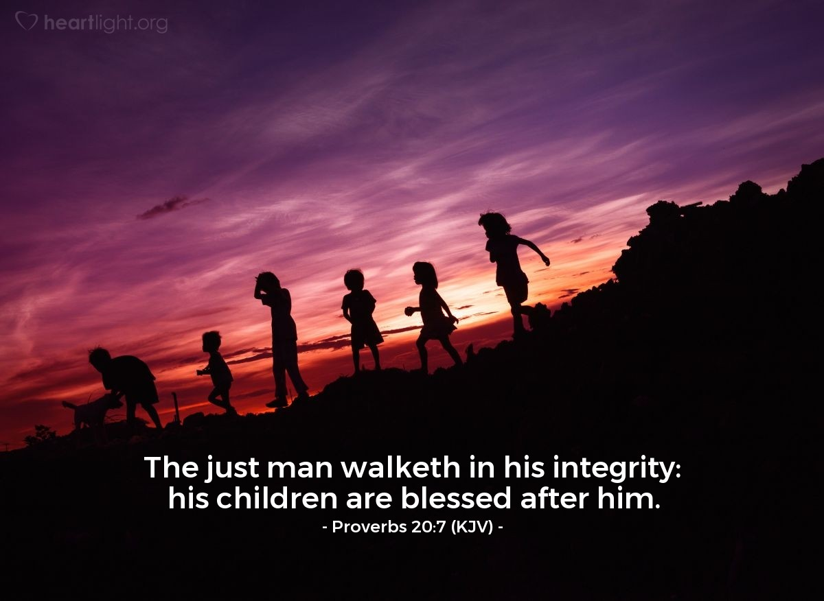 Illustration of Proverbs 20:7 (KJV) — The just man walketh in his integrity: his children are blessed after him.