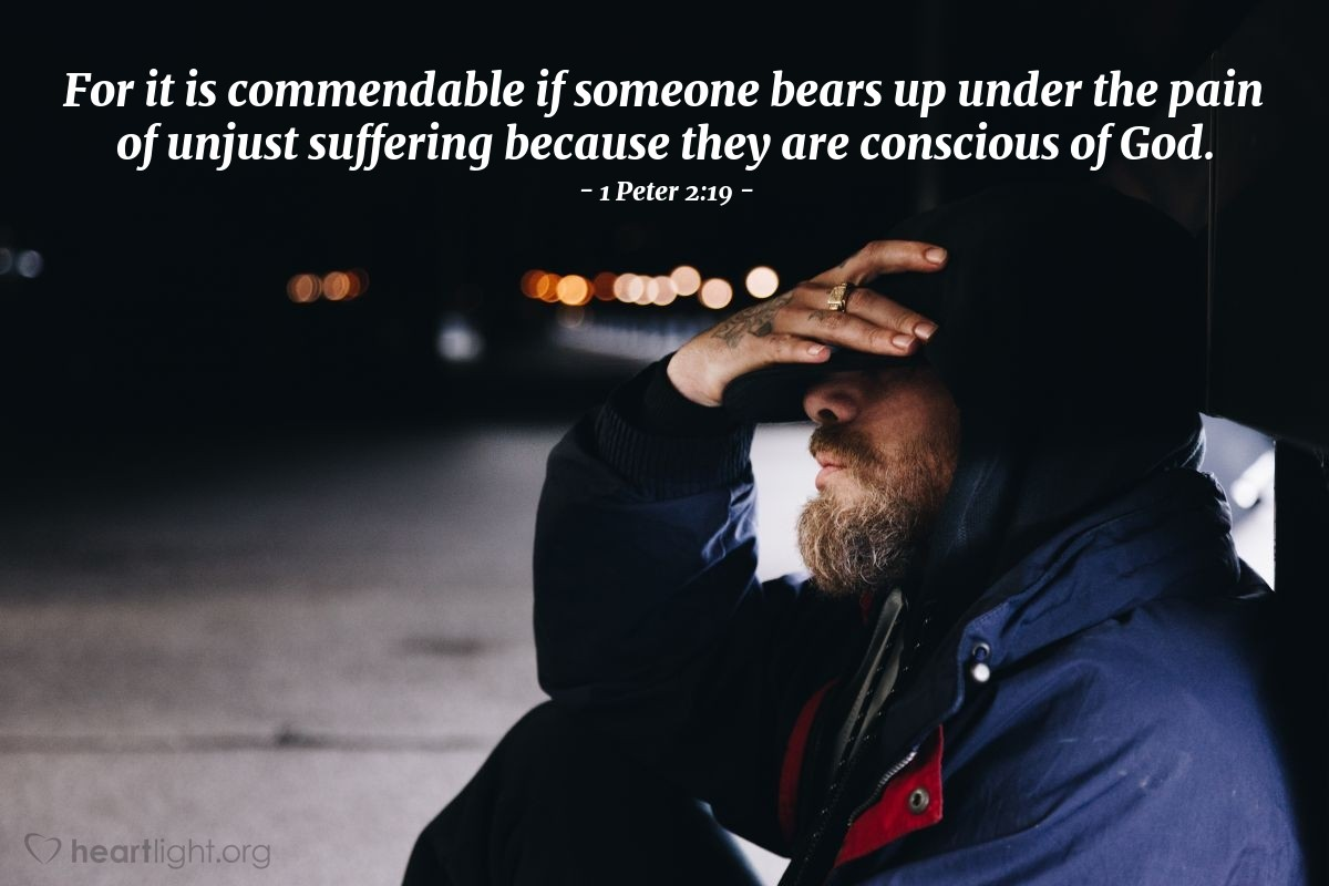 Illustration of 1 Peter 2:19 — For it is commendable if someone bears up under the pain of unjust suffering because they are conscious of God.
