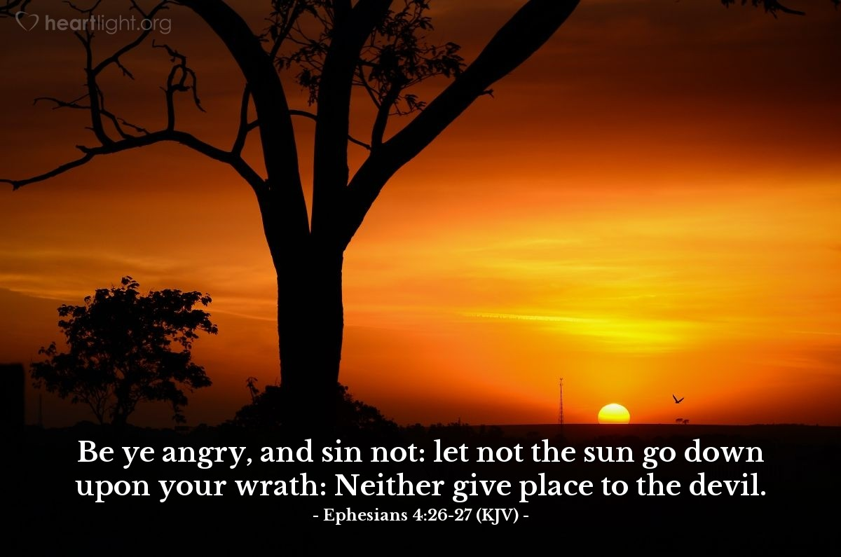 Illustration of Ephesians 4:26-27 (KJV) — Be ye angry, and sin not: let not the sun go down upon your wrath: Neither give place to the devil.