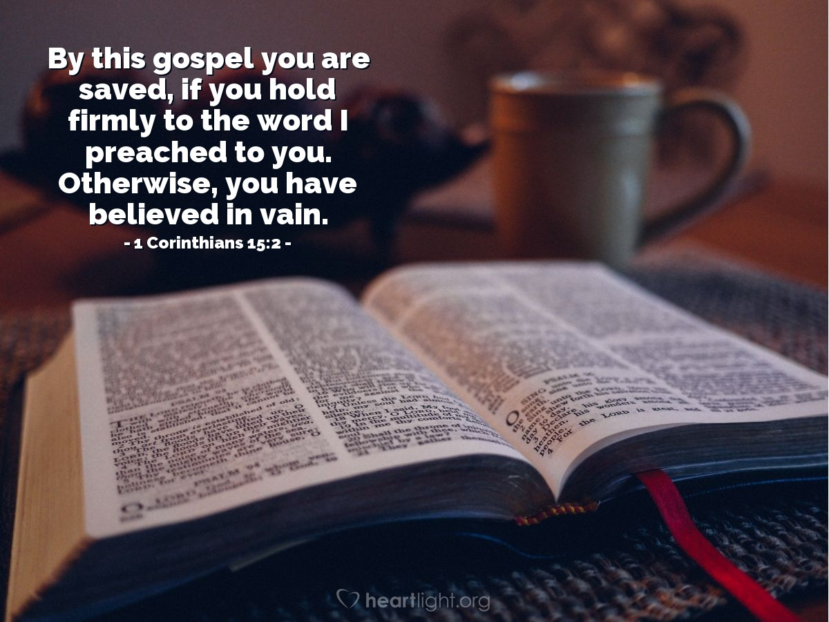 Illustration of 1 Corinthians 15:2 — By this gospel you are saved, if you hold firmly to the word I preached to you. Otherwise, you have believed in vain.
