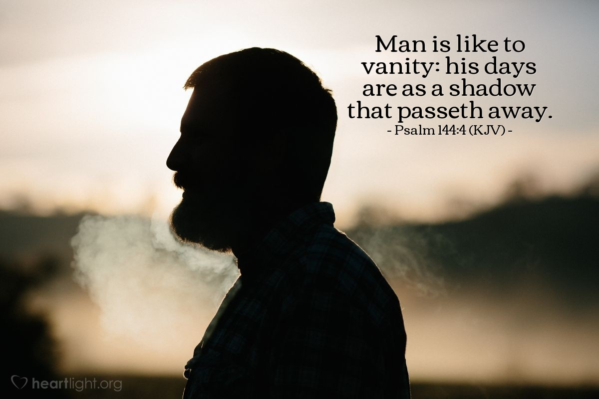 Illustration of Psalm 144:4 (KJV) — Man is like to vanity: his days are as a shadow that passeth away.