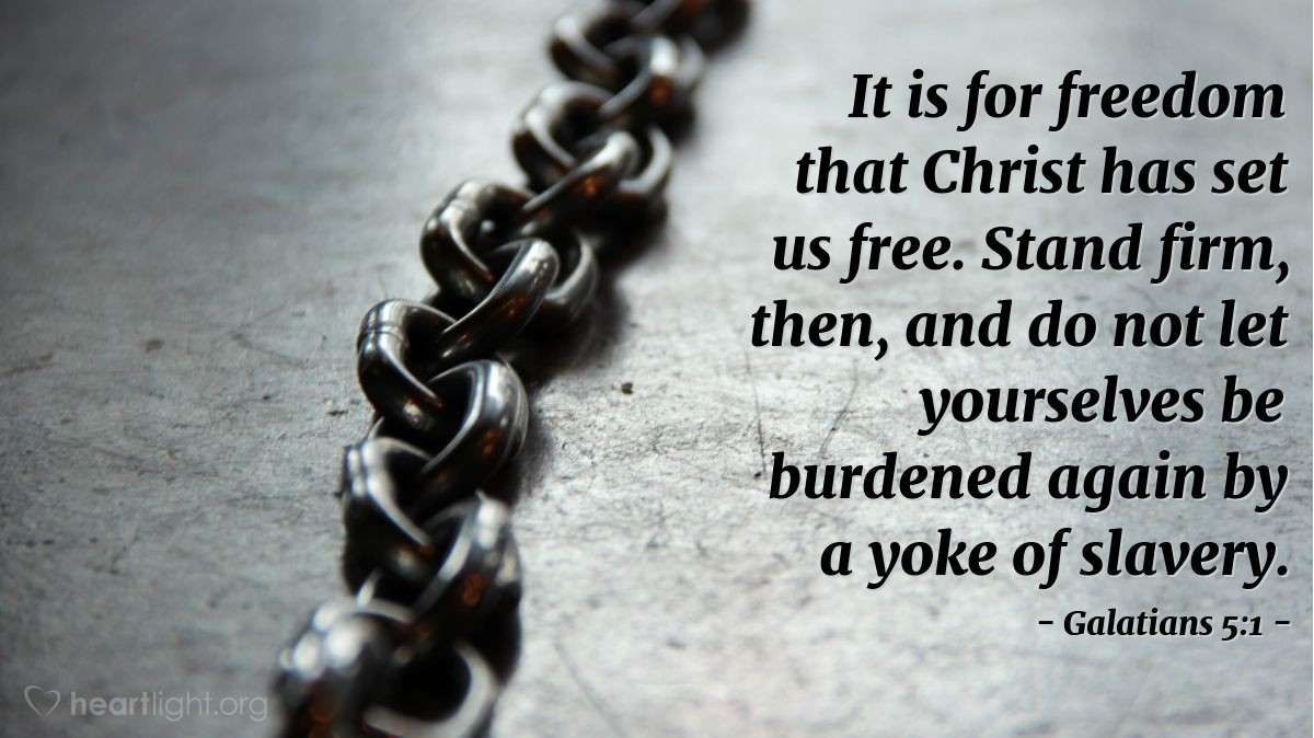 Illustration of Galatians 5:1 — It is for freedom that Christ has set us free. Stand firm, then, and do not let yourselves be burdened again by a yoke of slavery.