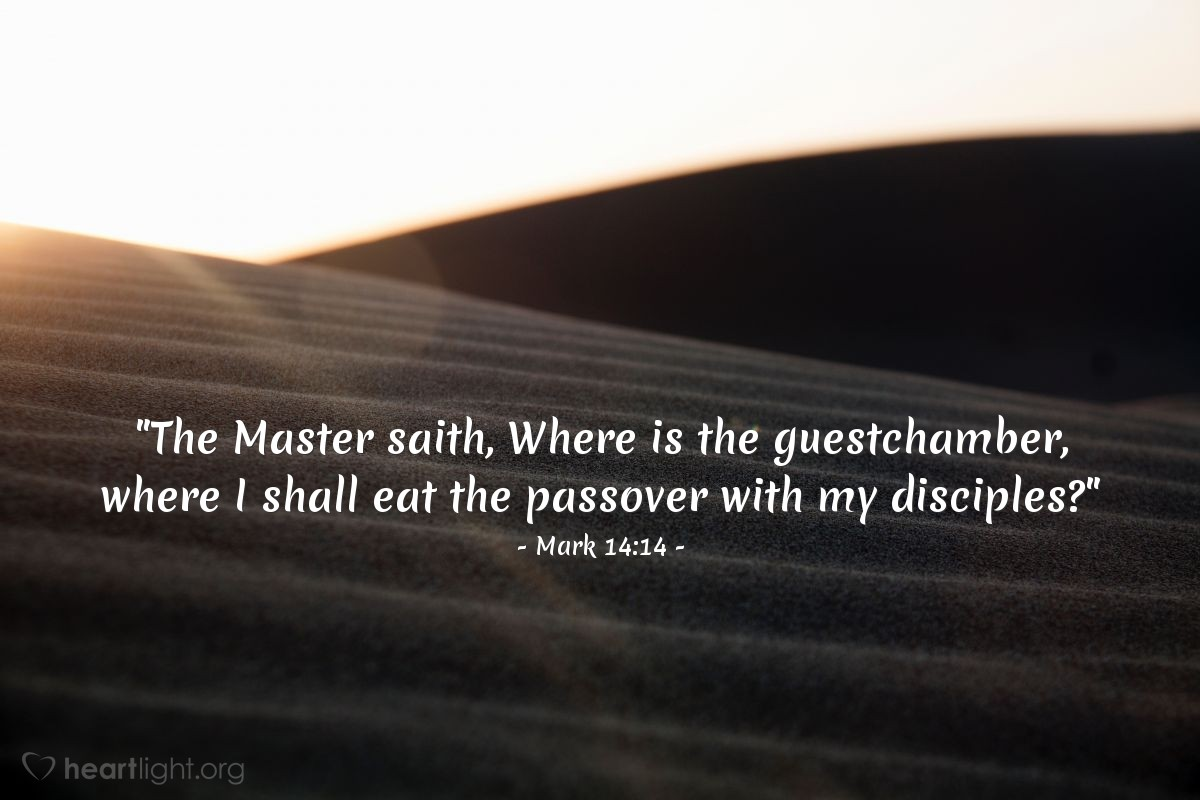 "Illustration of Mark 14:14 — ""The Master saith, Where is the guestchamber, where I shall eat the passover with my disciples?"""
