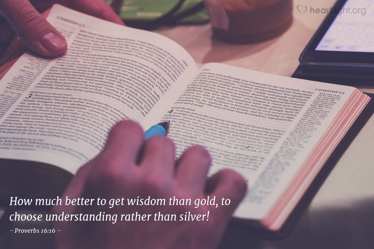 Illustration of Proverbs 16:16 — How much better to get wisdom than gold, to choose understanding rather than silver!