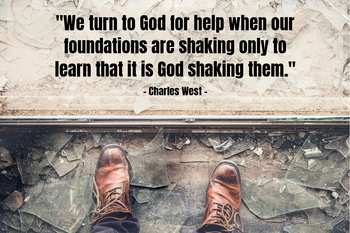"""Illustration of Charles West — """"We turn to God for help when our foundations are shaking only to learn that it is God shaking them."""""""